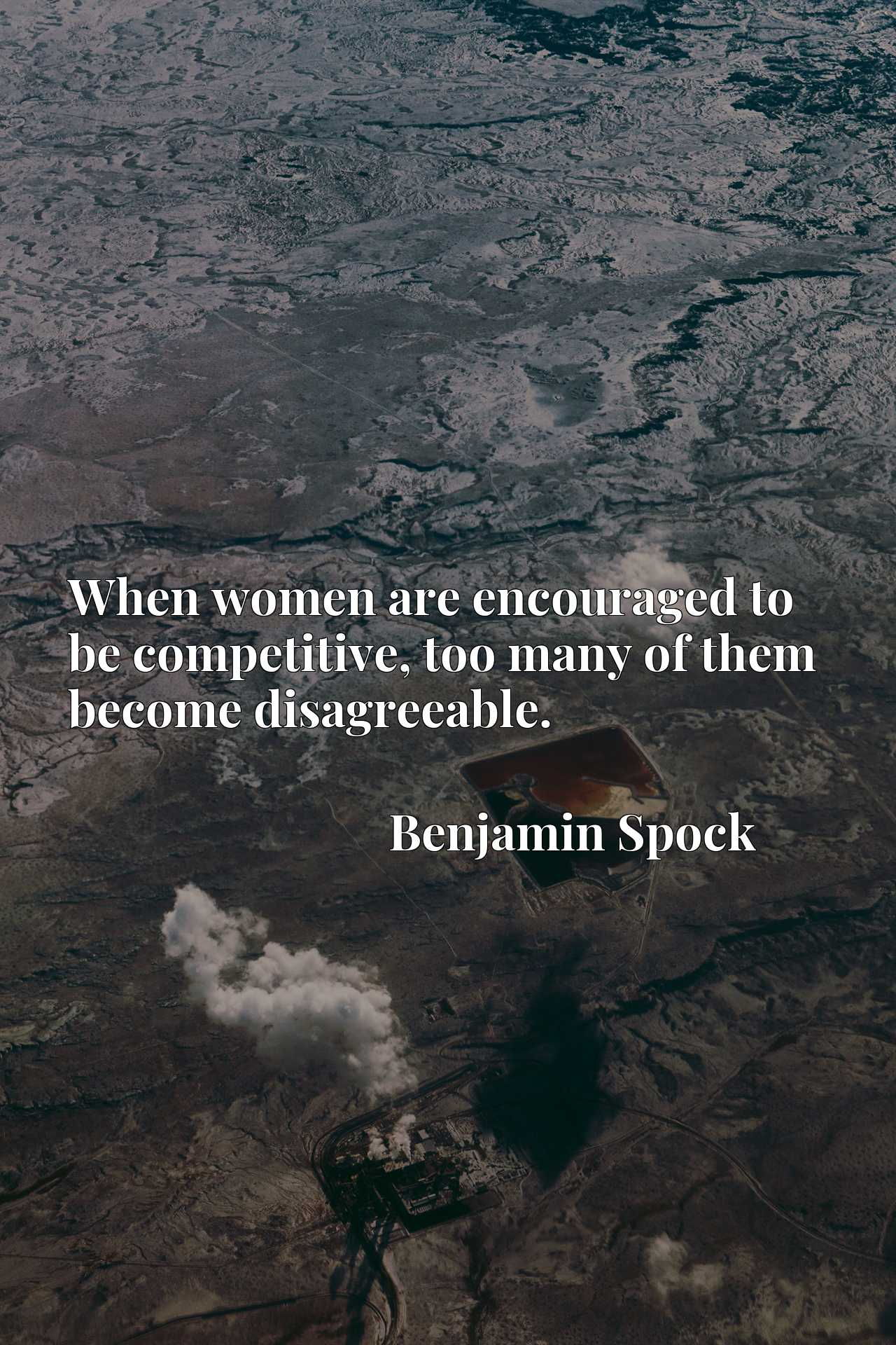 Quote Picture :When women are encouraged to be competitive, too many of them become disagreeable.