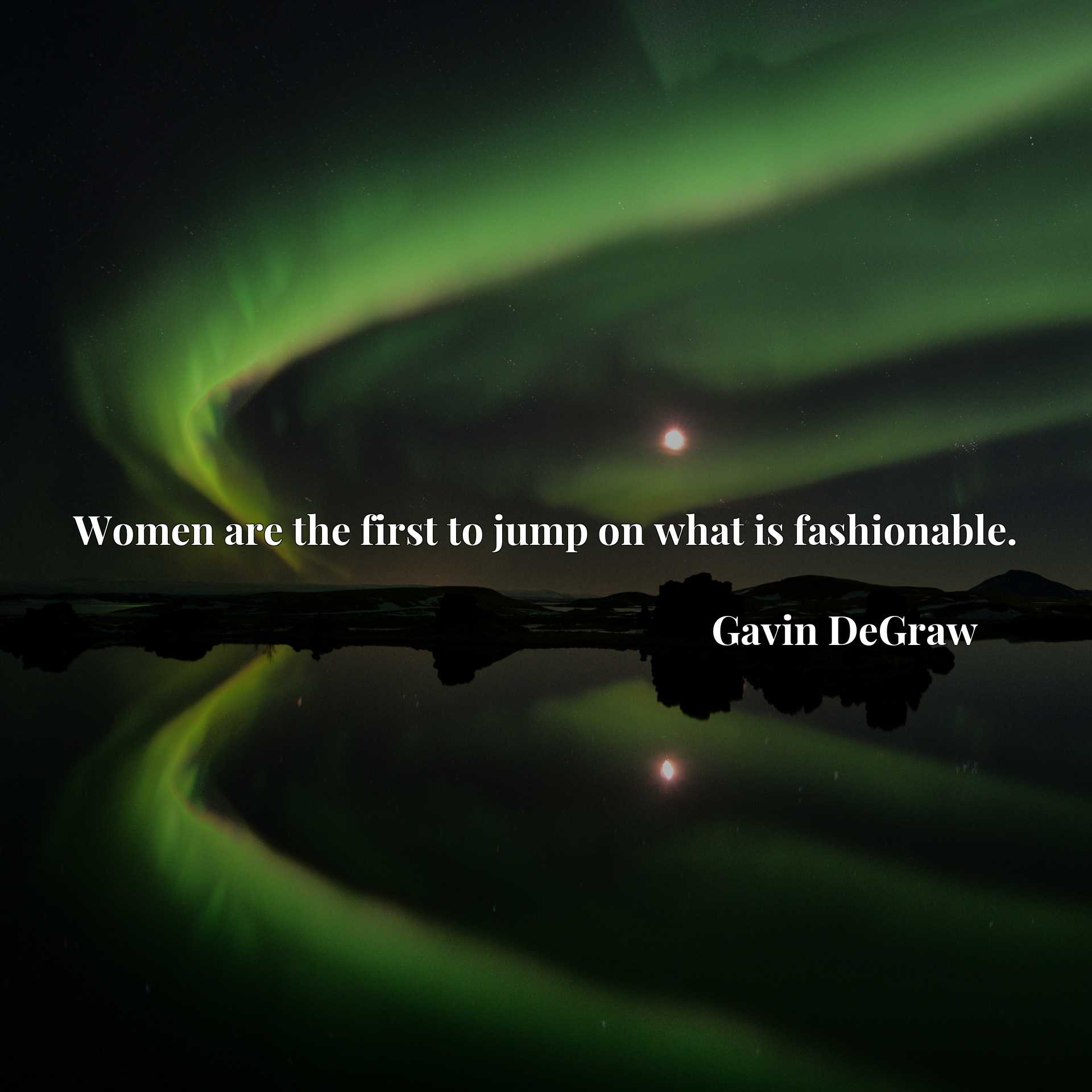 Quote Picture :Women are the first to jump on what is fashionable.