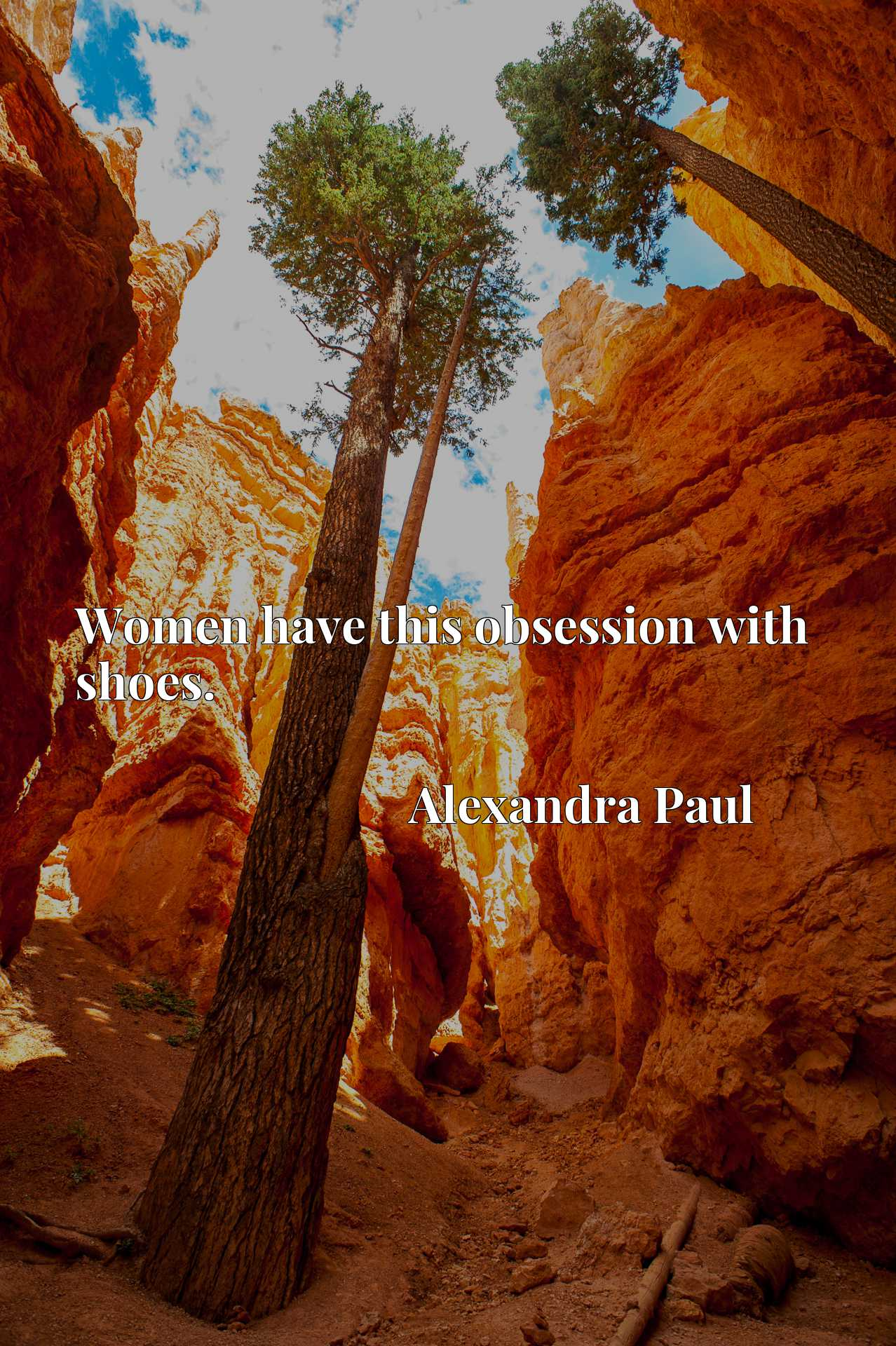 Quote Picture :Women have this obsession with shoes.