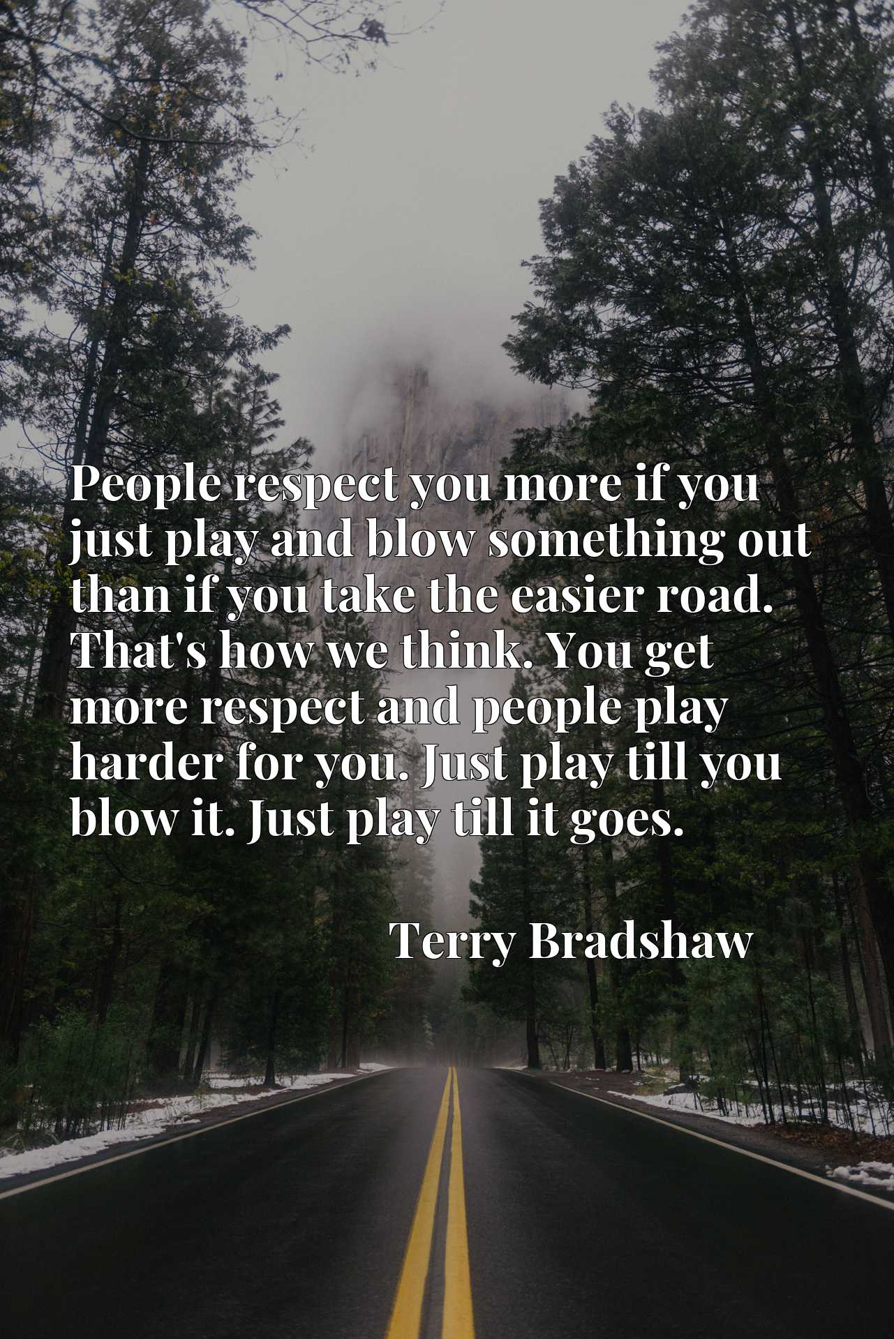 People respect you more if you just play and blow something out than if you take the easier road. That's how we think. You get more respect and people play harder for you. Just play till you blow it. Just play till it goes.