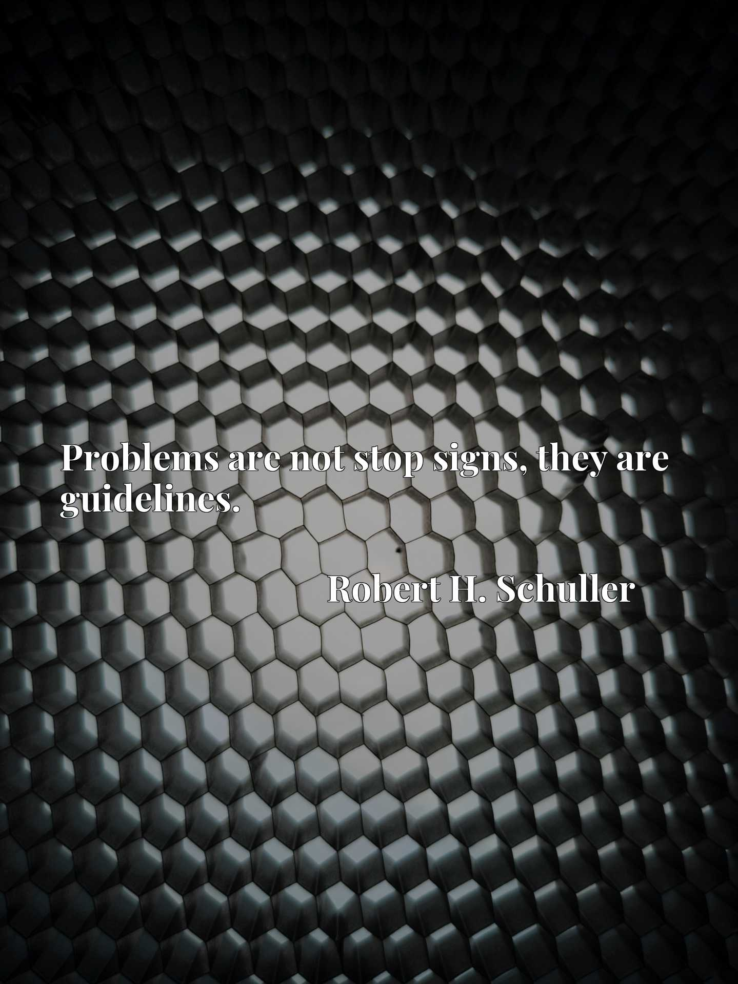 Quote Picture :Problems are not stop signs, they are guidelines.