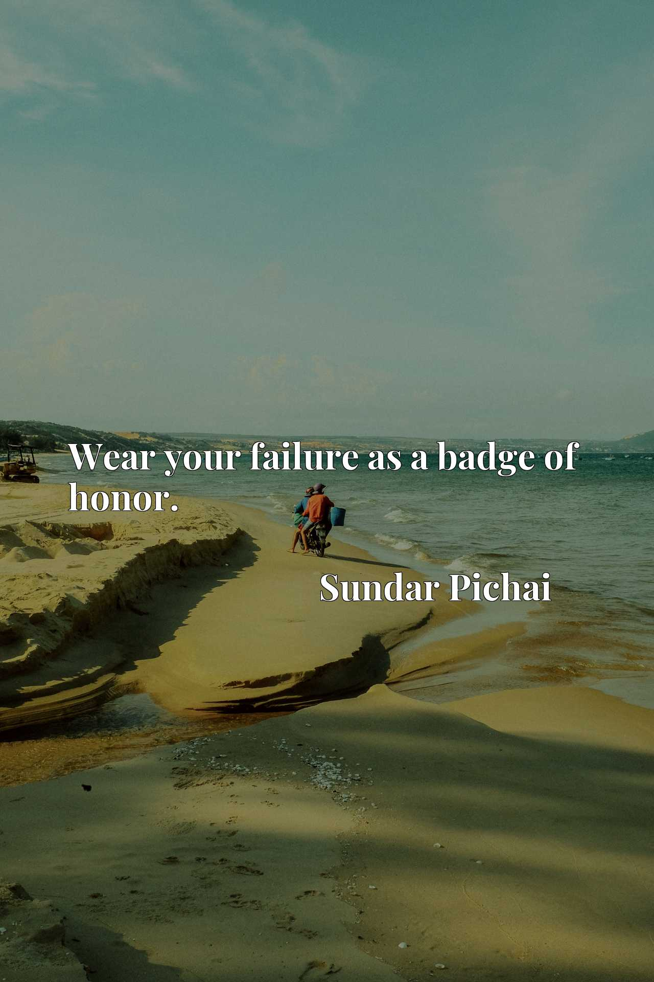 Quote Picture :Wear your failure as a badge of honor.