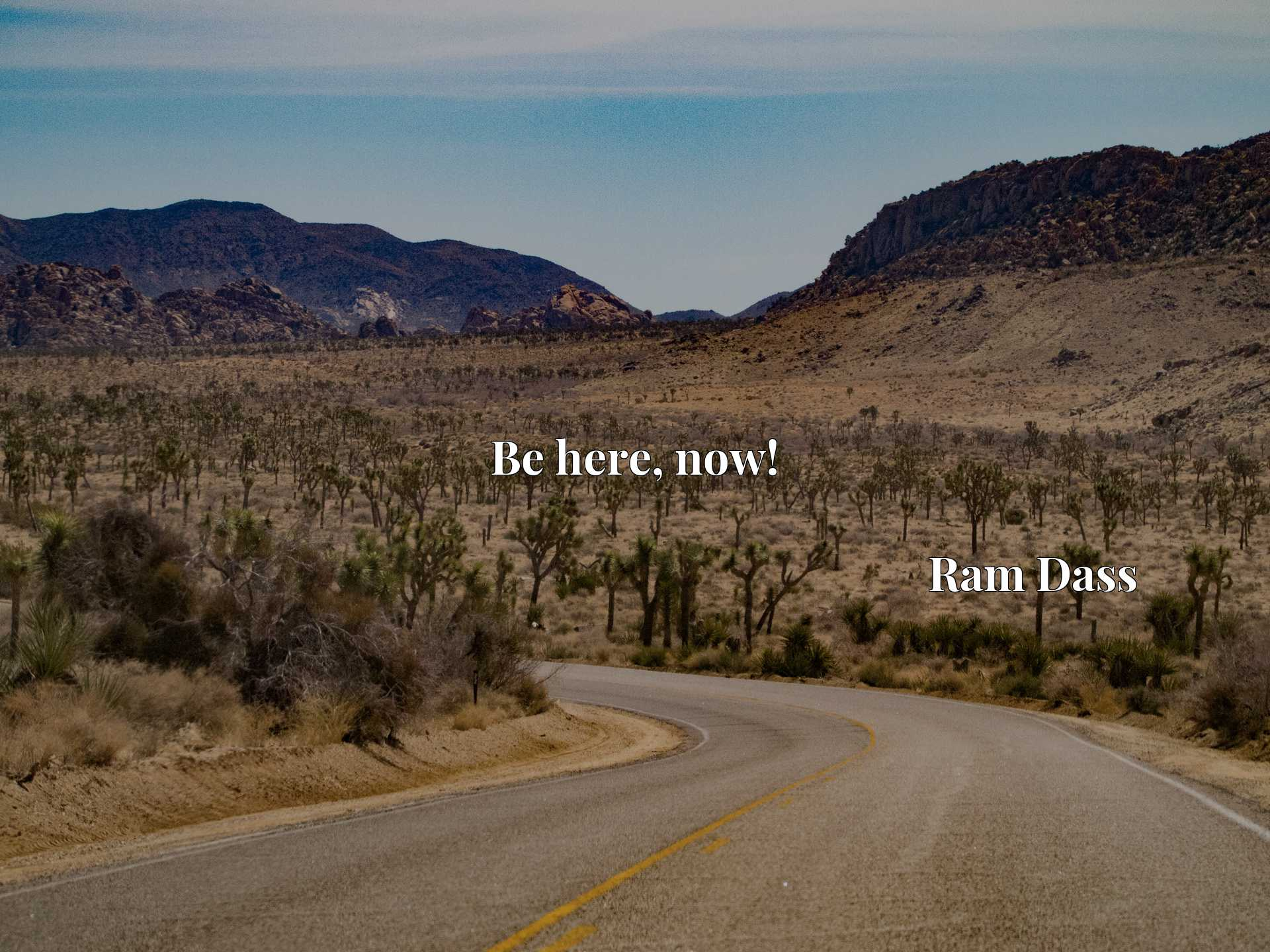 Quote Picture :Be here, now!