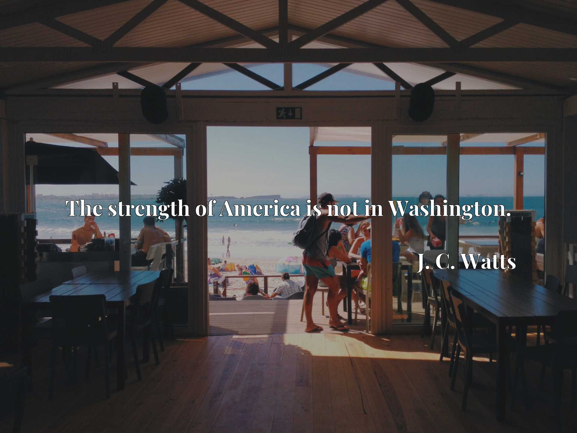Quote Picture :The strength of America is not in Washington.
