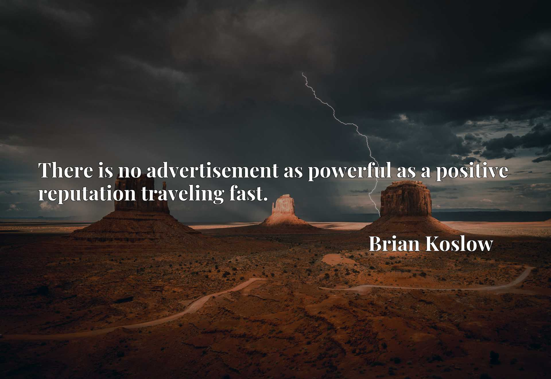 Quote Picture :There is no advertisement as powerful as a positive reputation traveling fast.