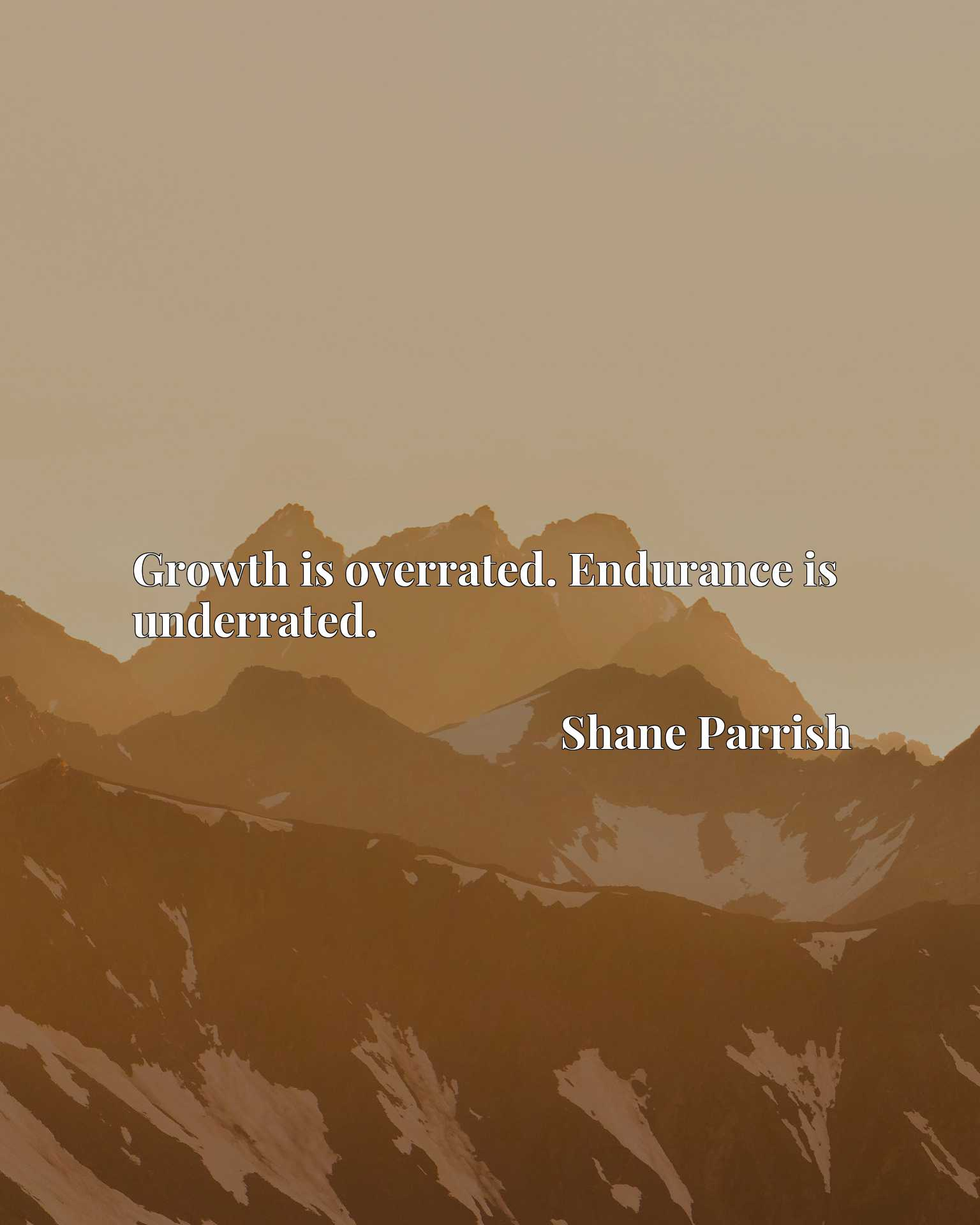 Quote Picture :Growth is overrated. Endurance is underrated.