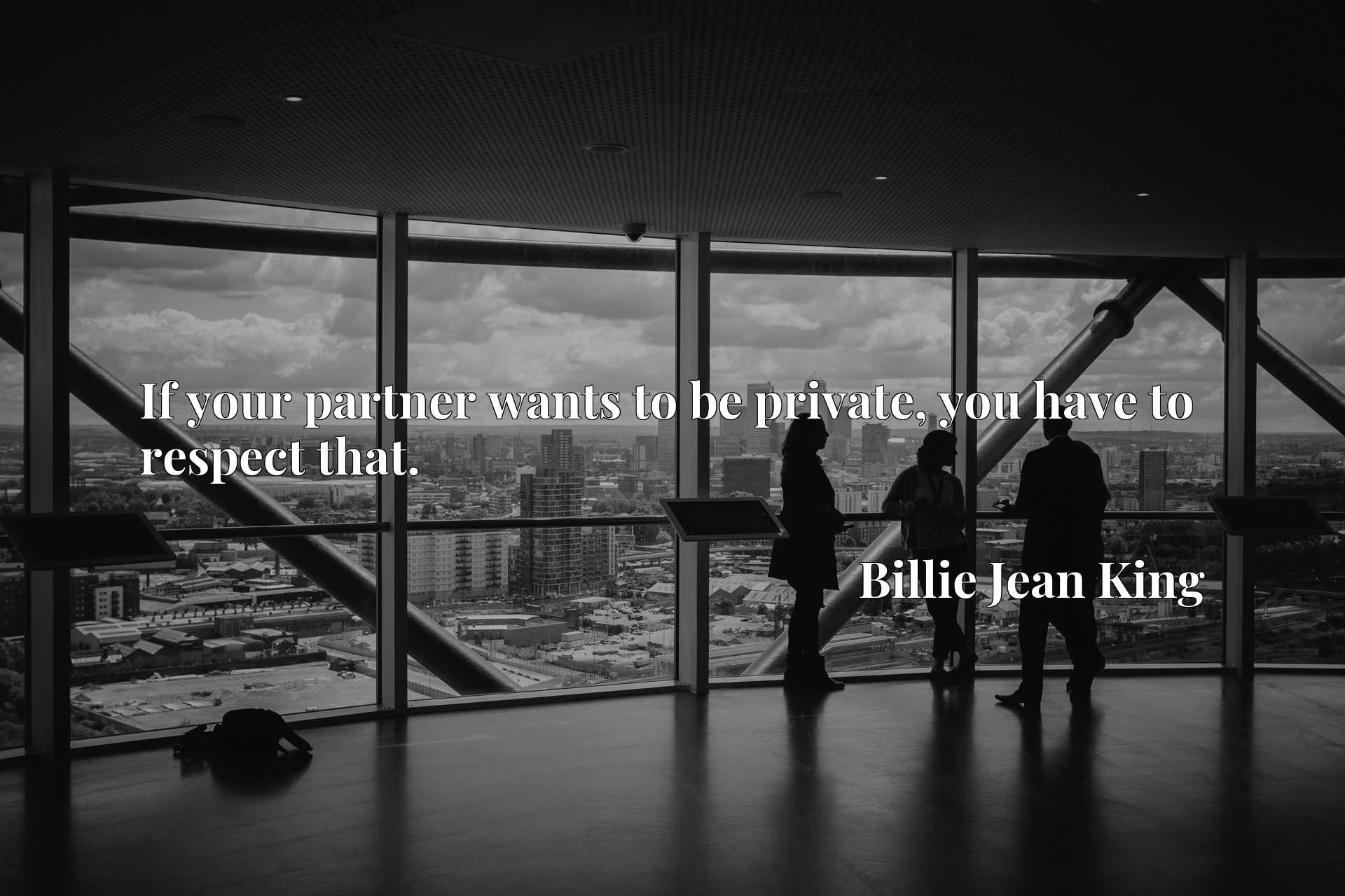 Quote Picture :If your partner wants to be private, you have to respect that.