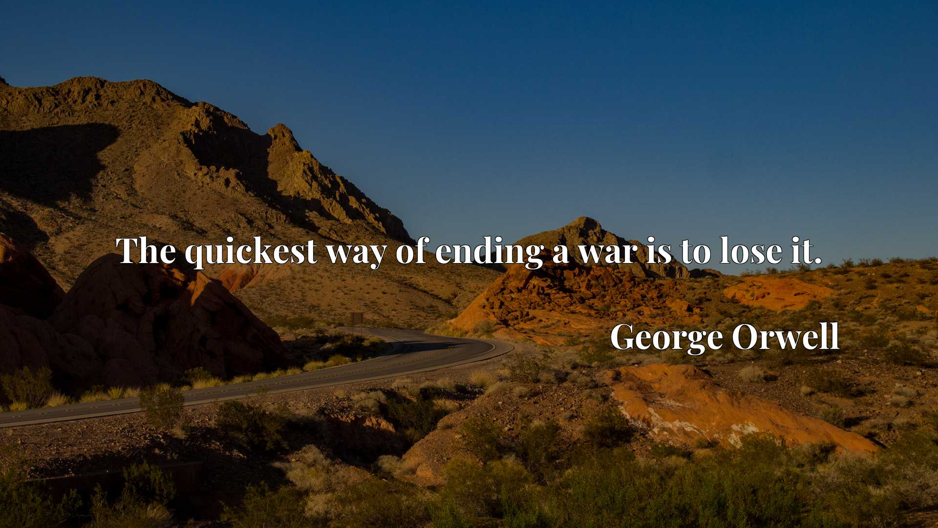 Quote Picture :The quickest way of ending a war is to lose it.