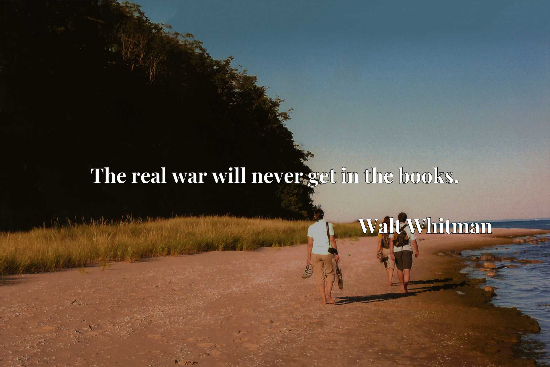 Quote Picture :The real war will never get in the books.