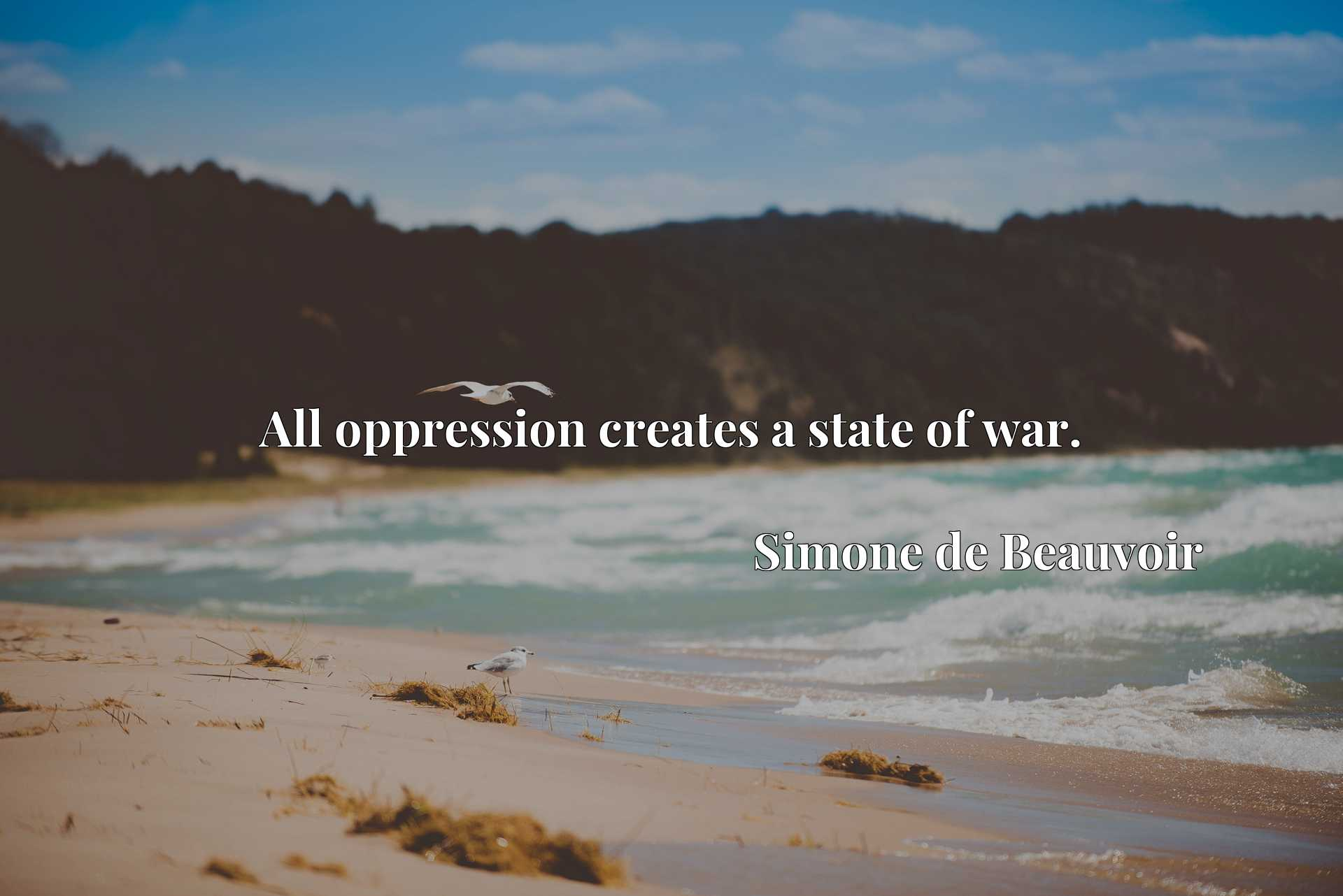 Quote Picture :All oppression creates a state of war.