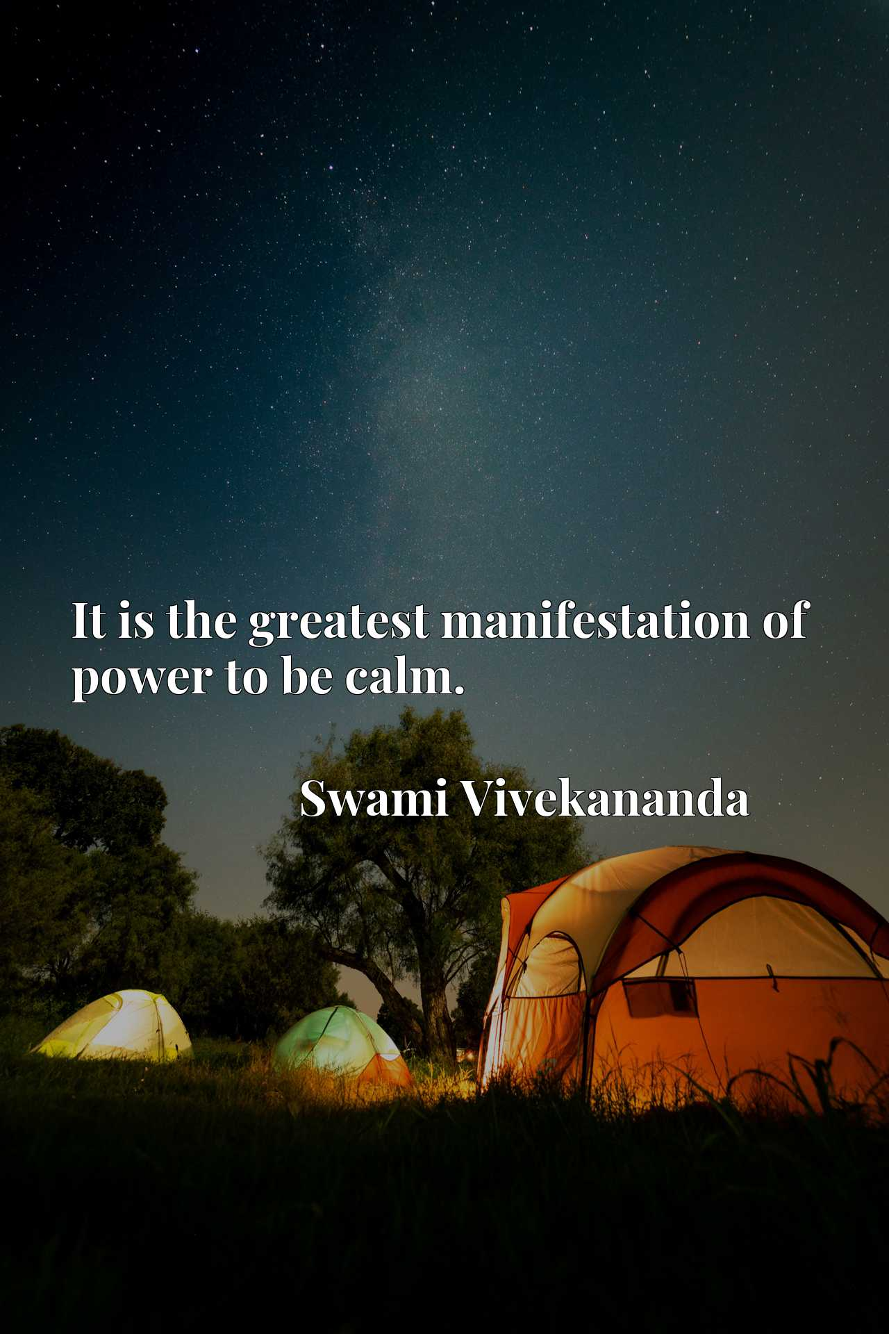 Quote Picture :It is the greatest manifestation of power to be calm.