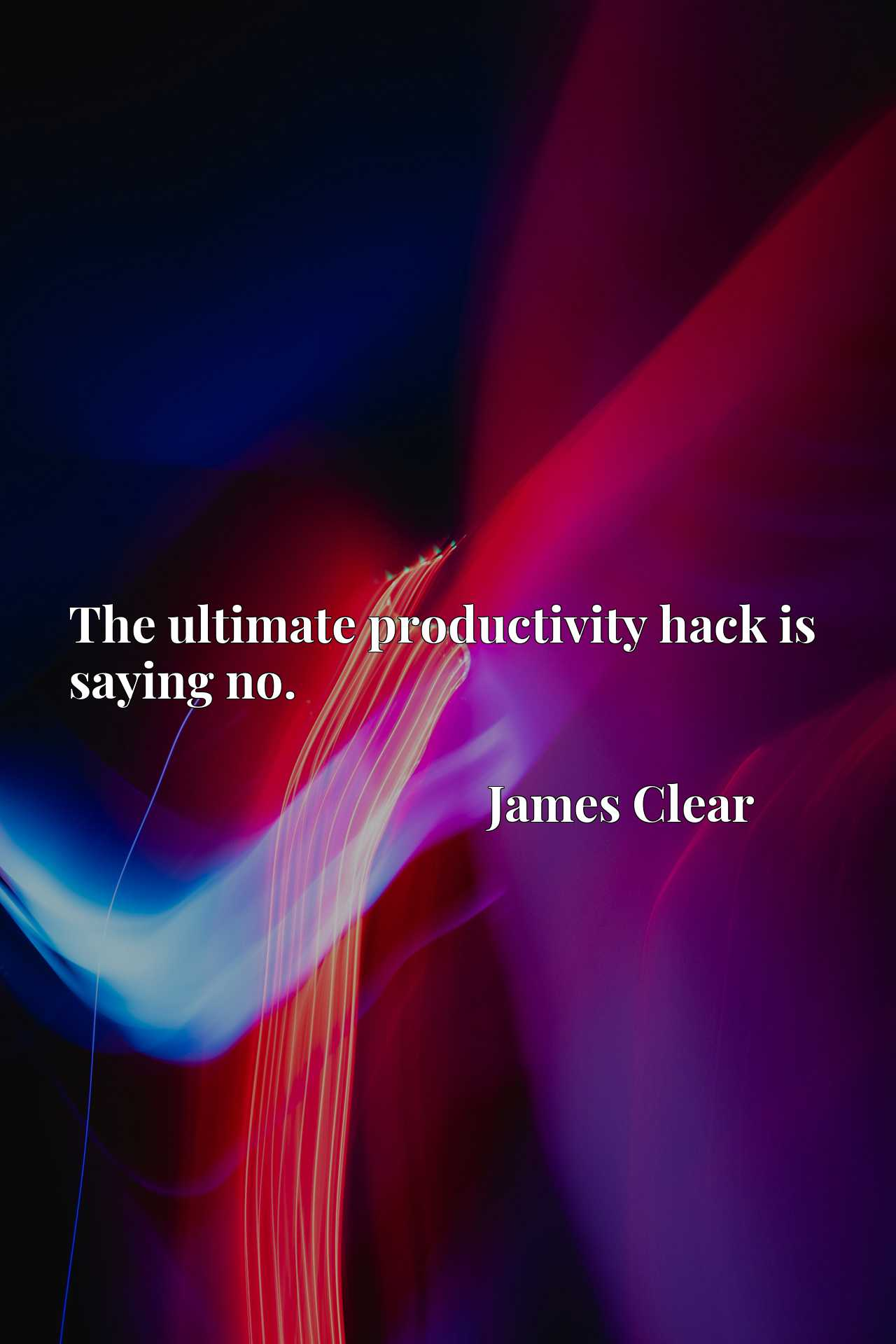 Quote Picture :The ultimate productivity hack is saying no.