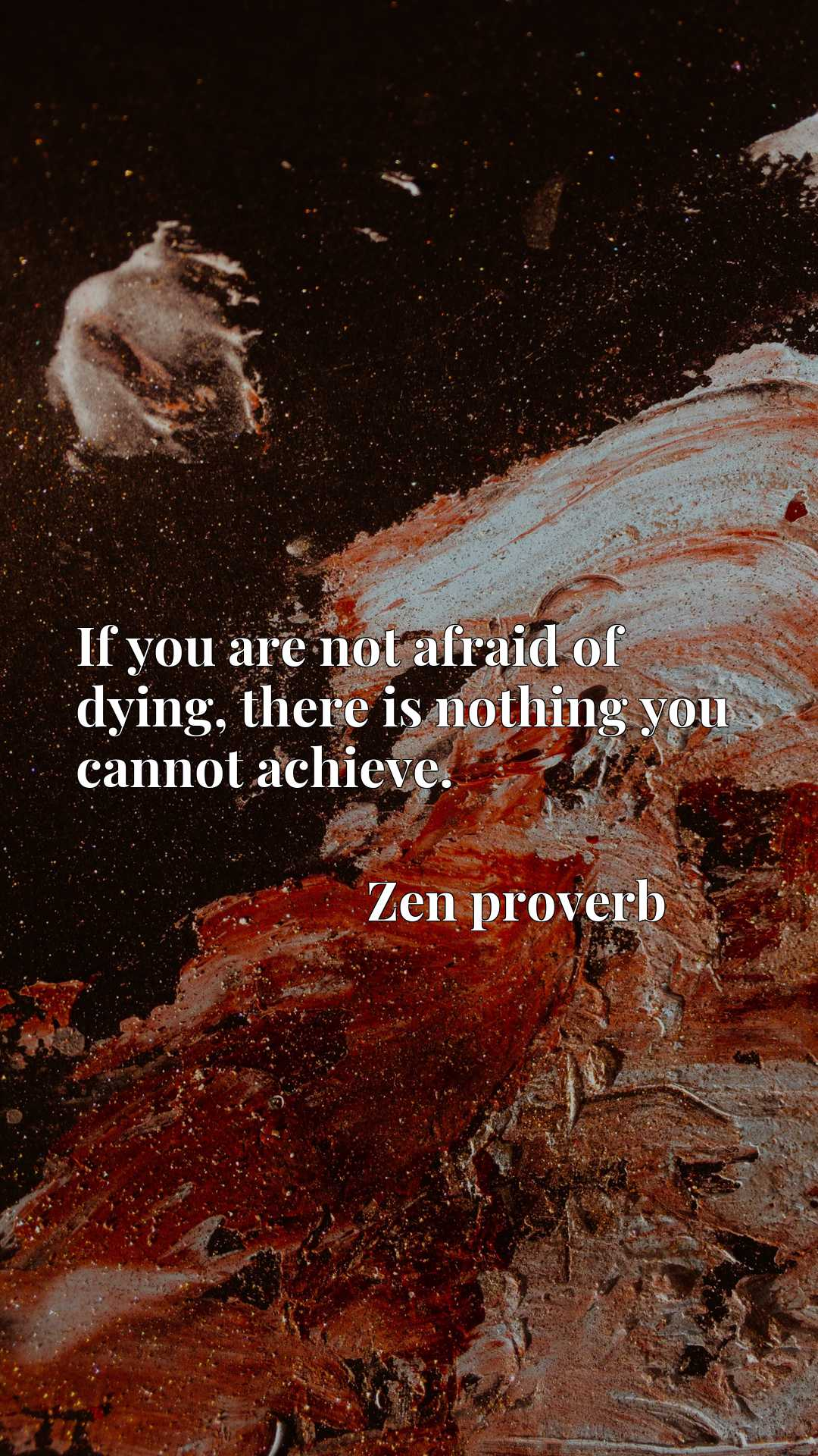Quote Picture :If you are not afraid of dying, there is nothing you cannot achieve.