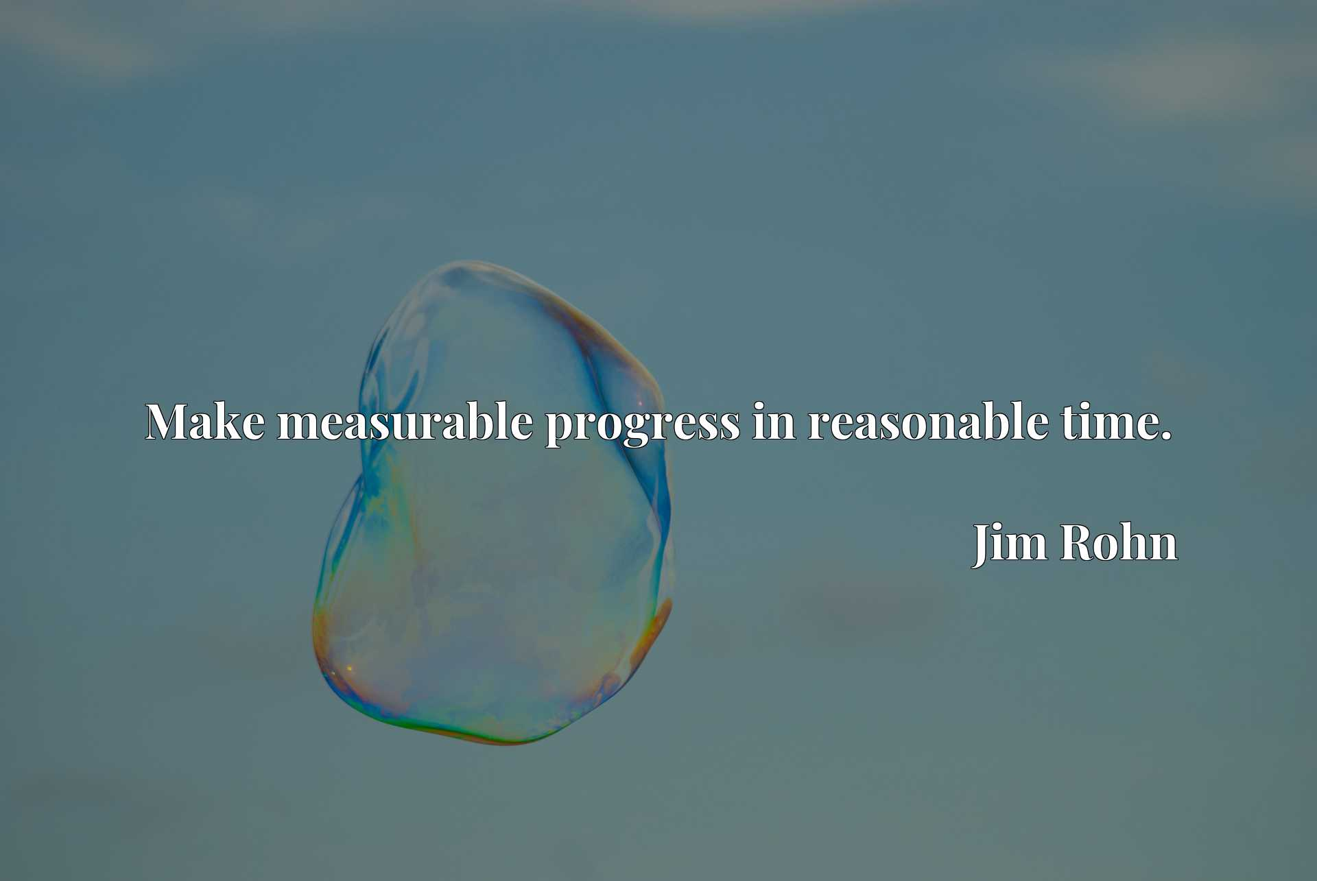 Quote Picture :Make measurable progress in reasonable time.