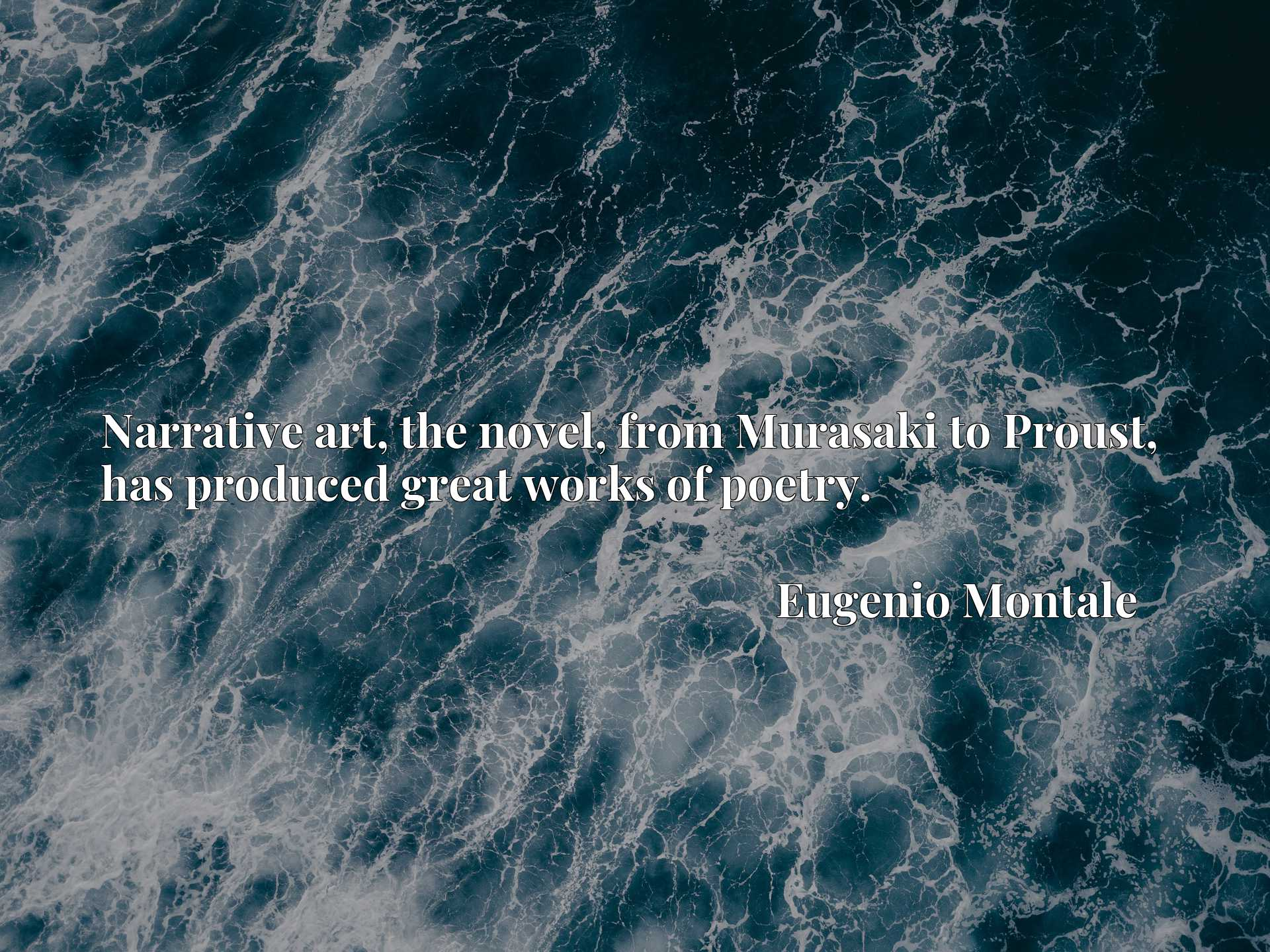 Quote Picture :Narrative art, the novel, from Murasaki to Proust, has produced great works of poetry.