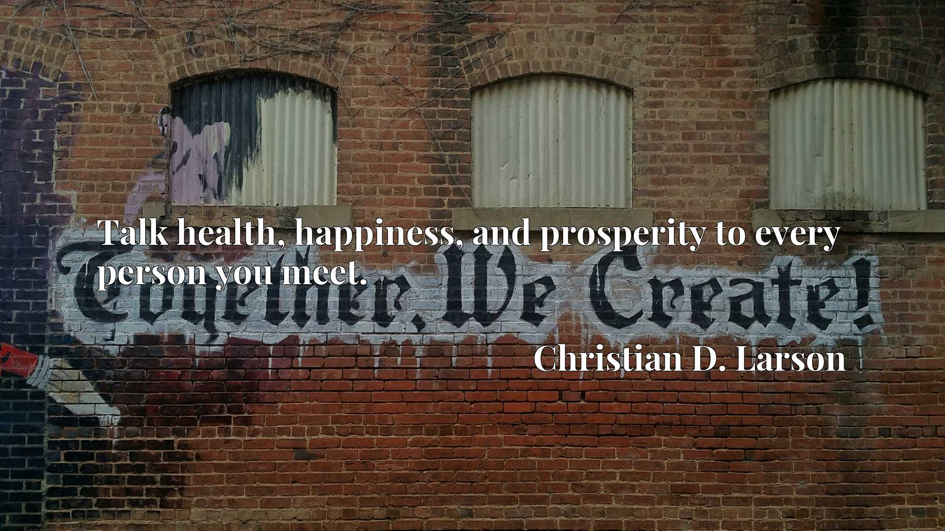 Quote Picture :Talk health, happiness, and prosperity to every person you meet.