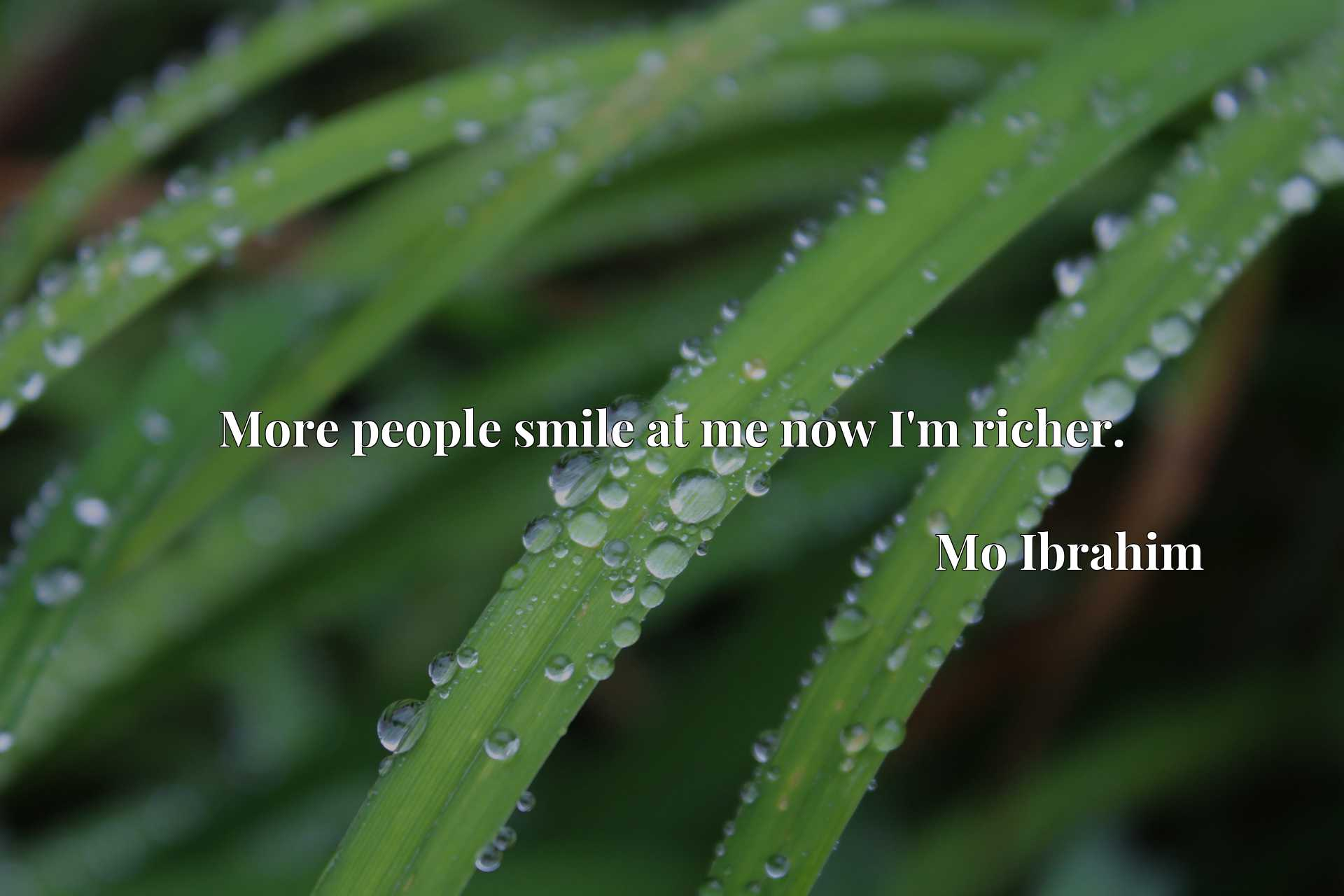 Quote Picture :More people smile at me now I'm richer.
