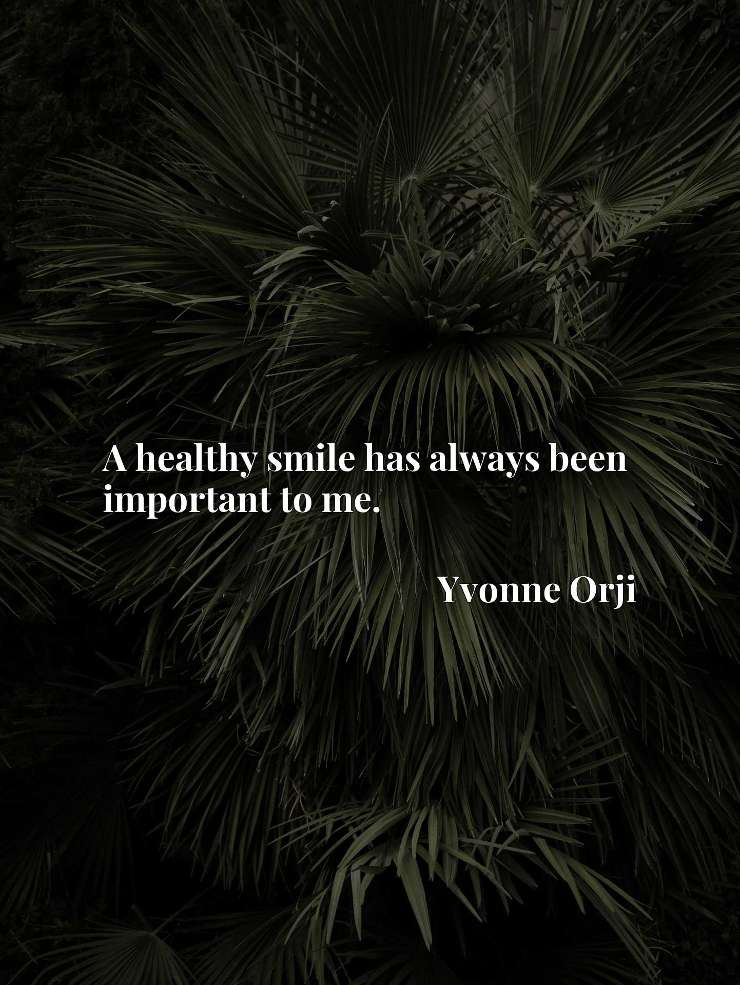Quote Picture :A healthy smile has always been important to me.