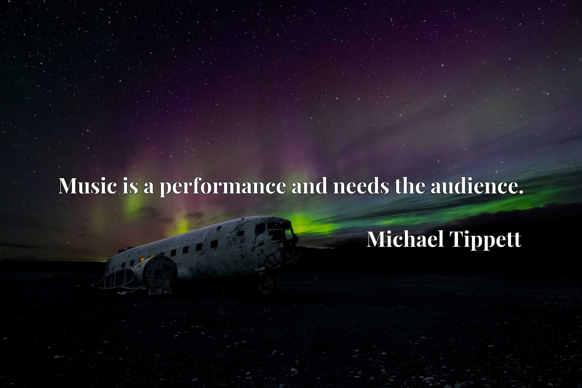 Quote Picture :Music is a performance and needs the audience.
