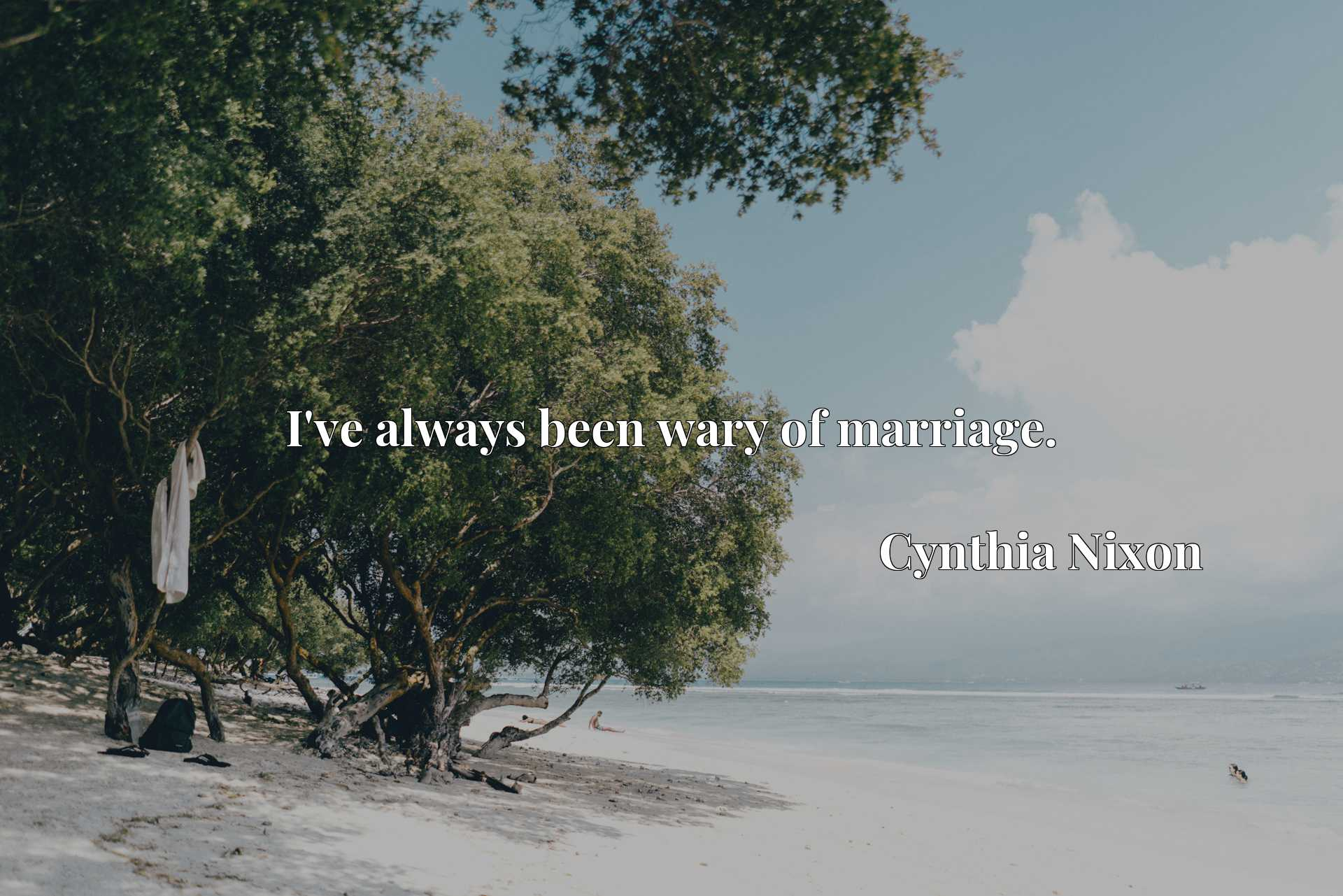 Quote Picture :I've always been wary of marriage.