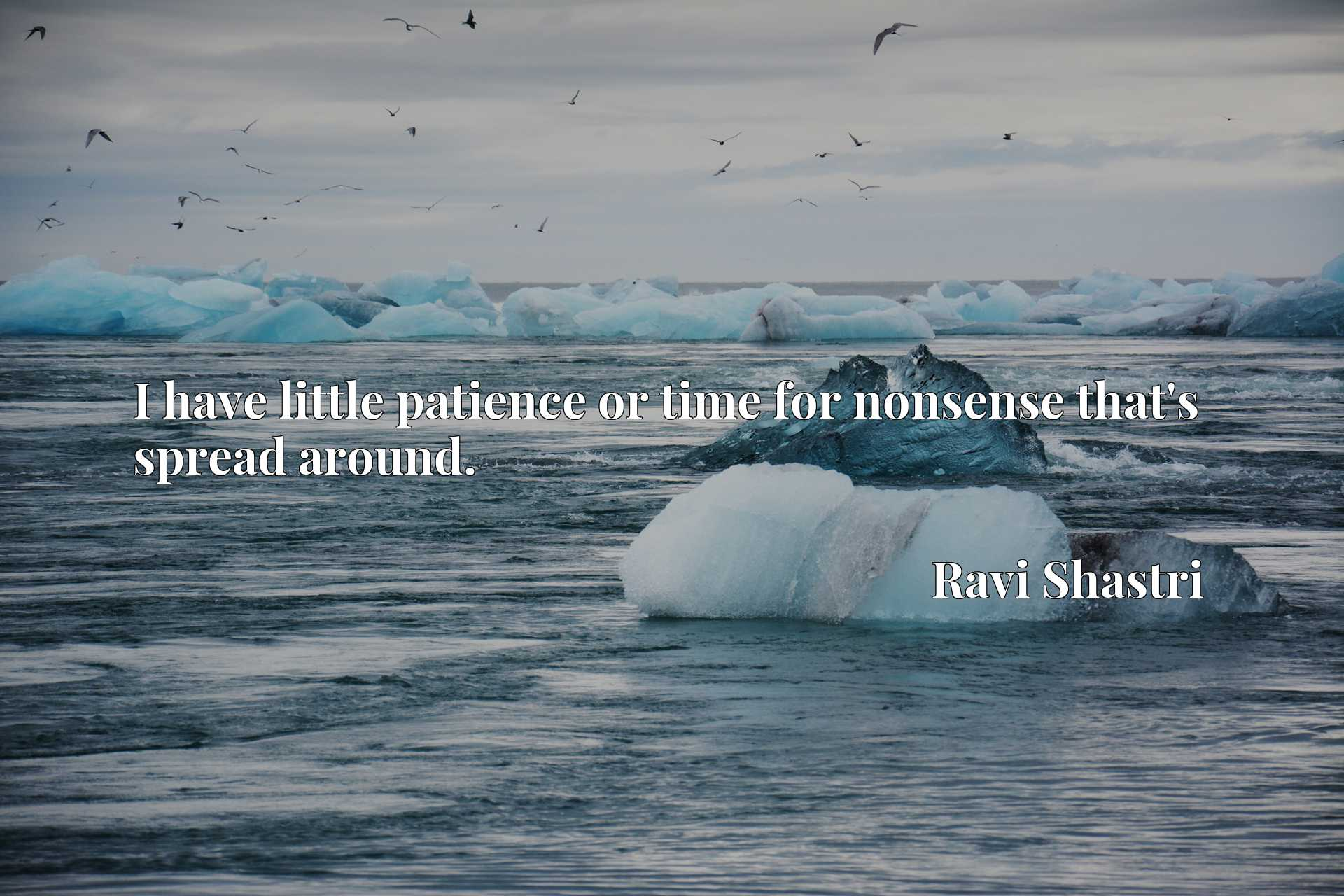 Quote Picture :I have little patience or time for nonsense that's spread around.