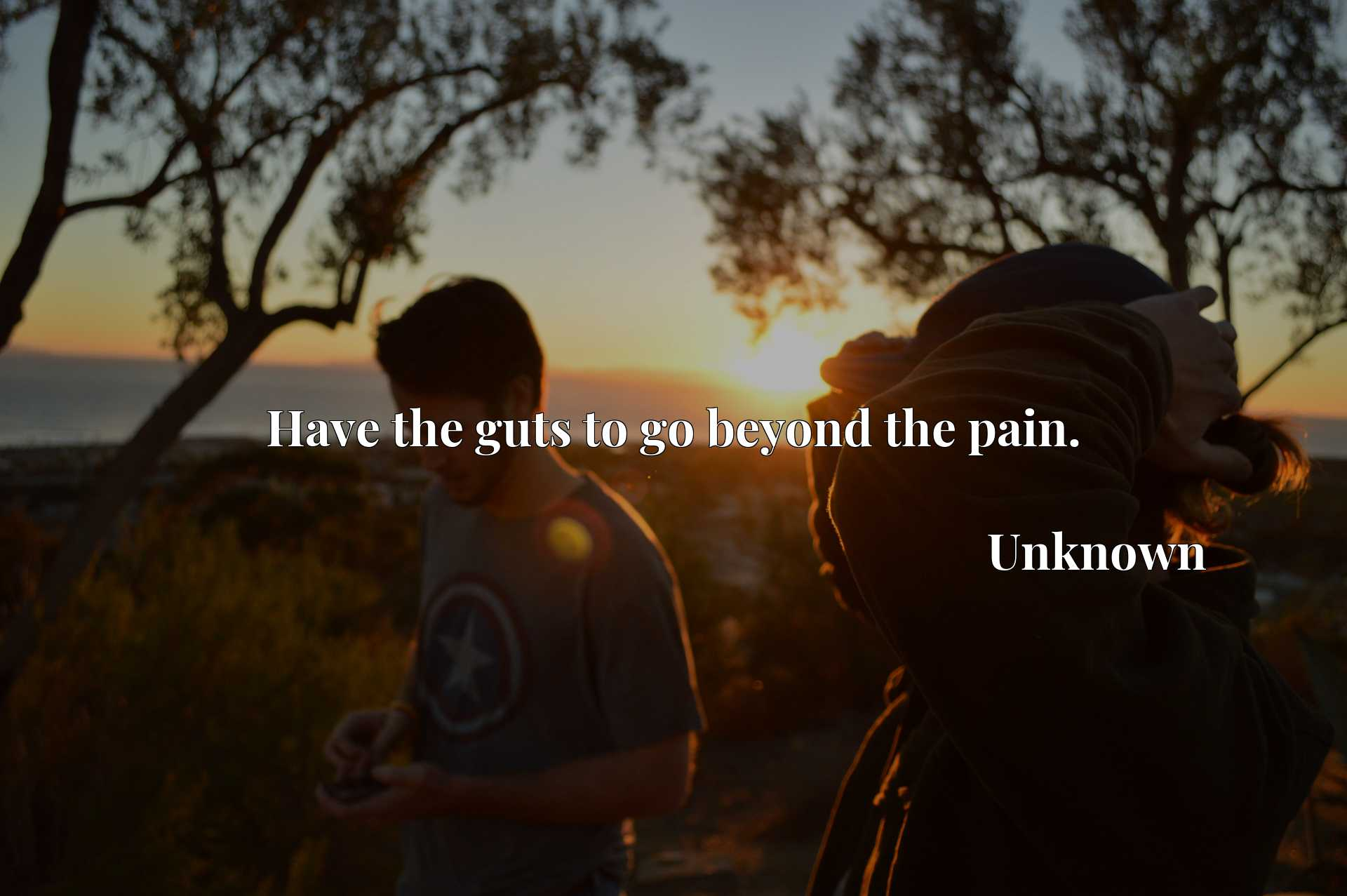 Quote Picture :Have the guts to go beyond the pain.