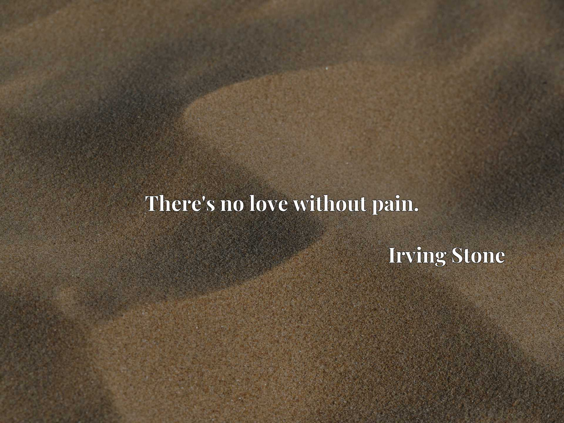 Quote Picture :There's no love without pain.
