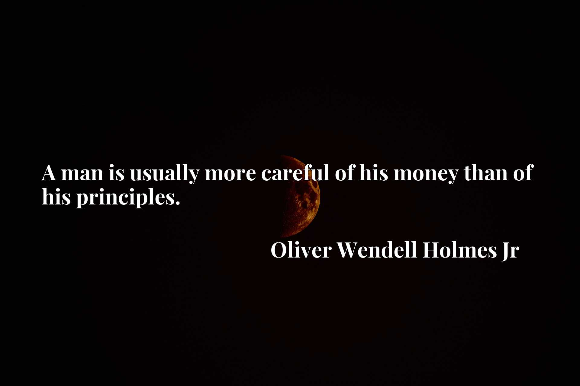 Quote Picture :A man is usually more careful of his money than of his principles.