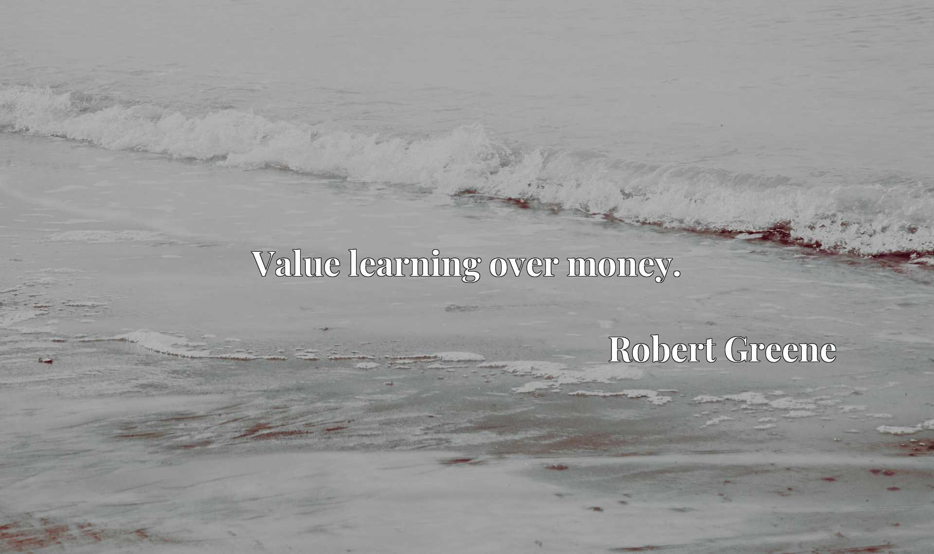 Quote Picture :Value learning over money.