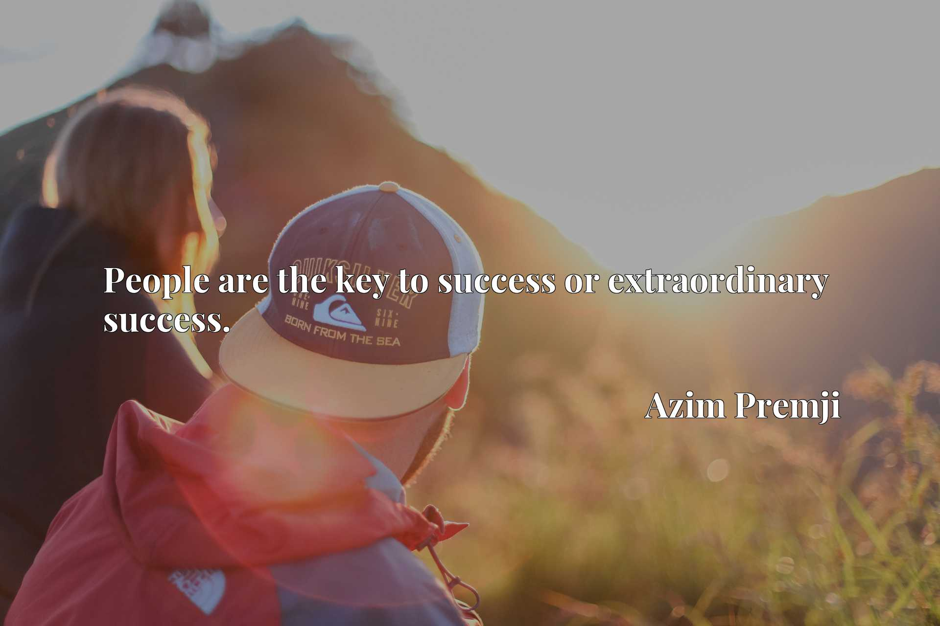 Quote Picture :People are the key to success or extraordinary success.