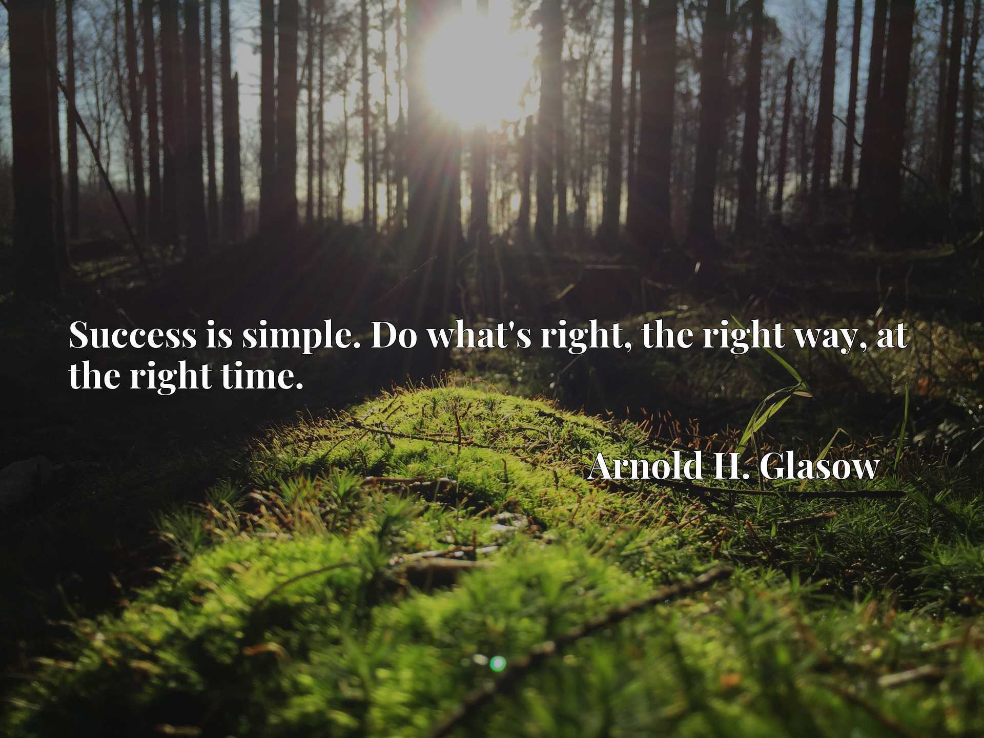 Quote Picture :Success is simple. Do what's right, the right way, at the right time.