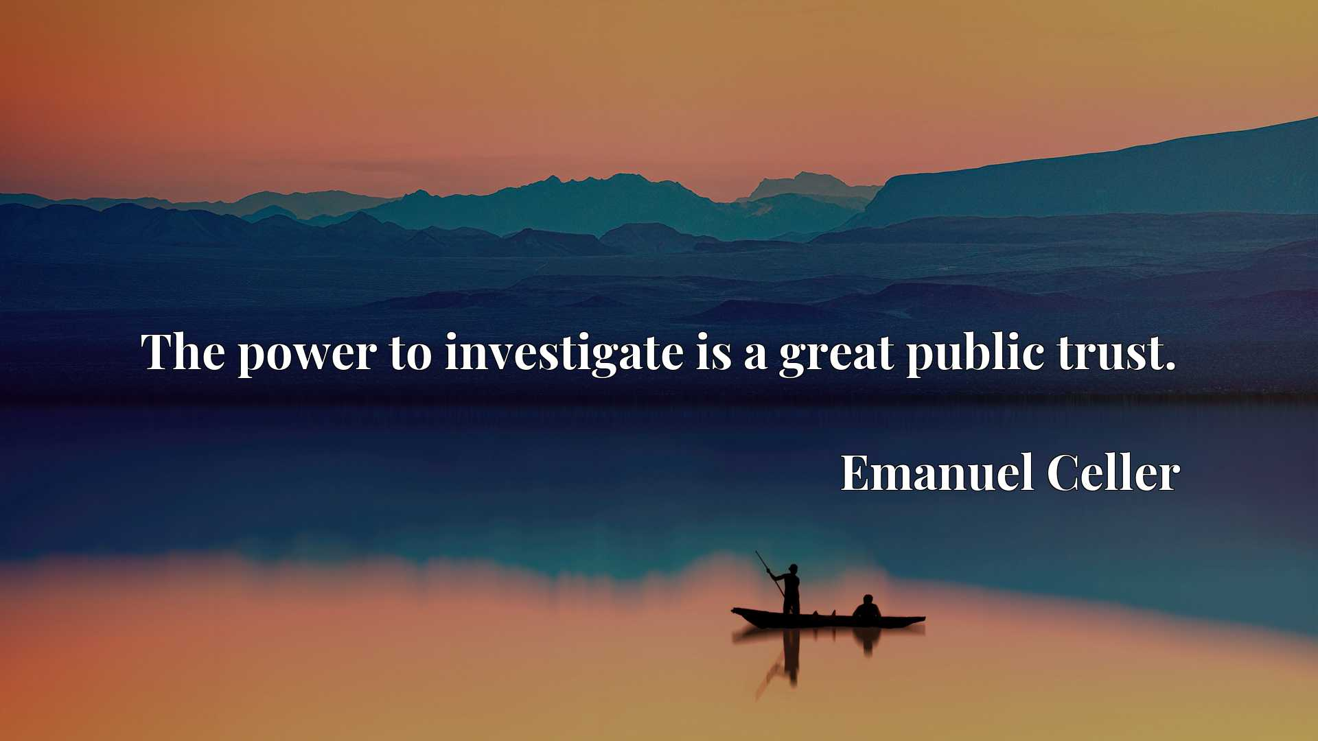 Quote Picture :The power to investigate is a great public trust.