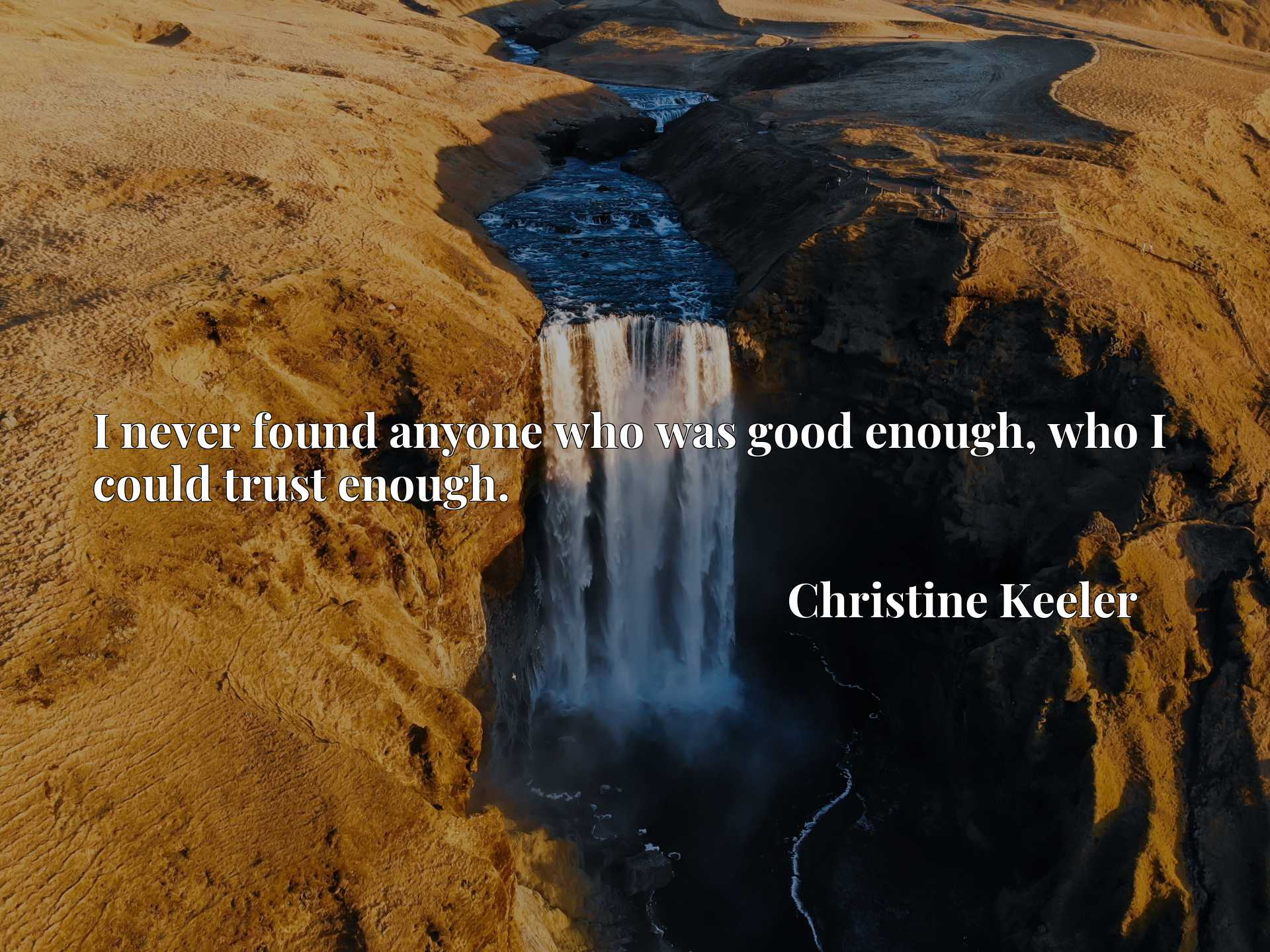 Quote Picture :I never found anyone who was good enough, who I could trust enough.