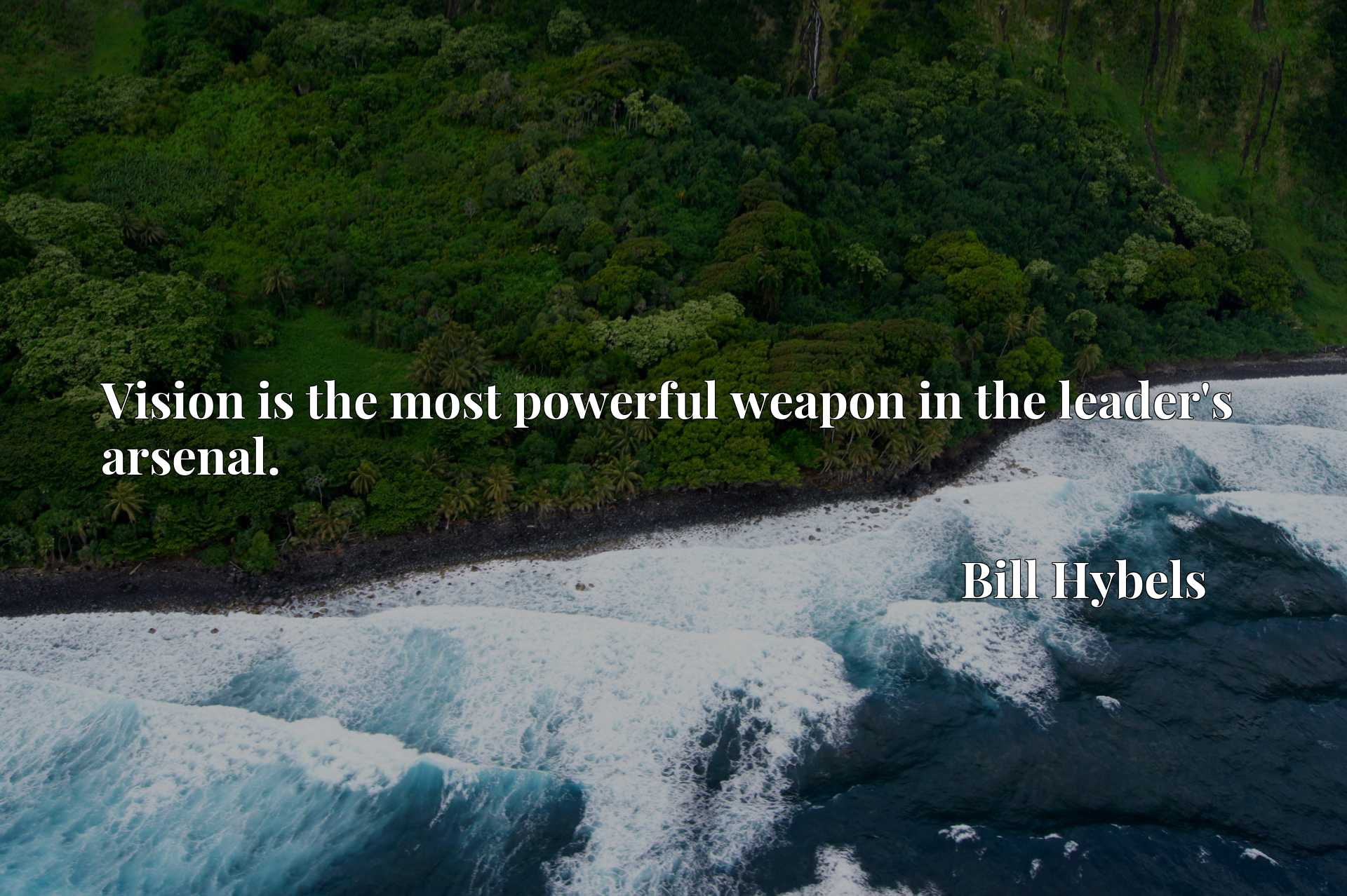 Quote Picture :Vision is the most powerful weapon in the leader's arsenal.