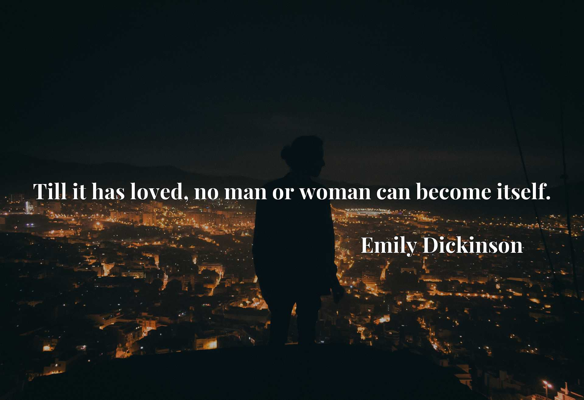 Quote Picture :Till it has loved, no man or woman can become itself.