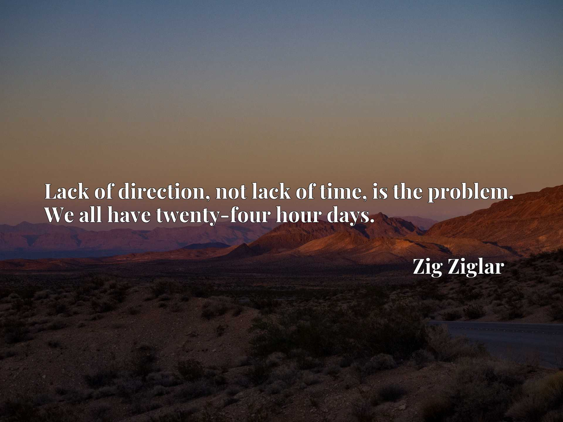 Quote Picture :Lack of direction, not lack of time, is the problem. We all have twenty-four hour days.