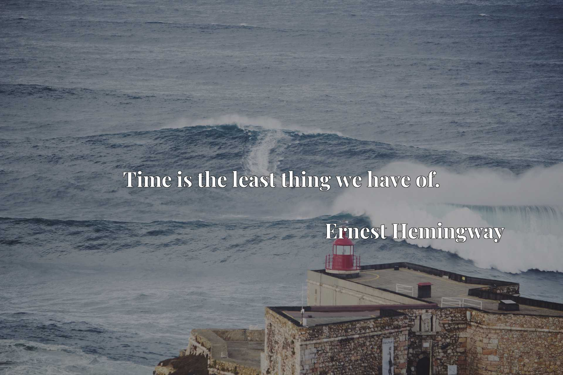 Quote Picture :Time is the least thing we have of.