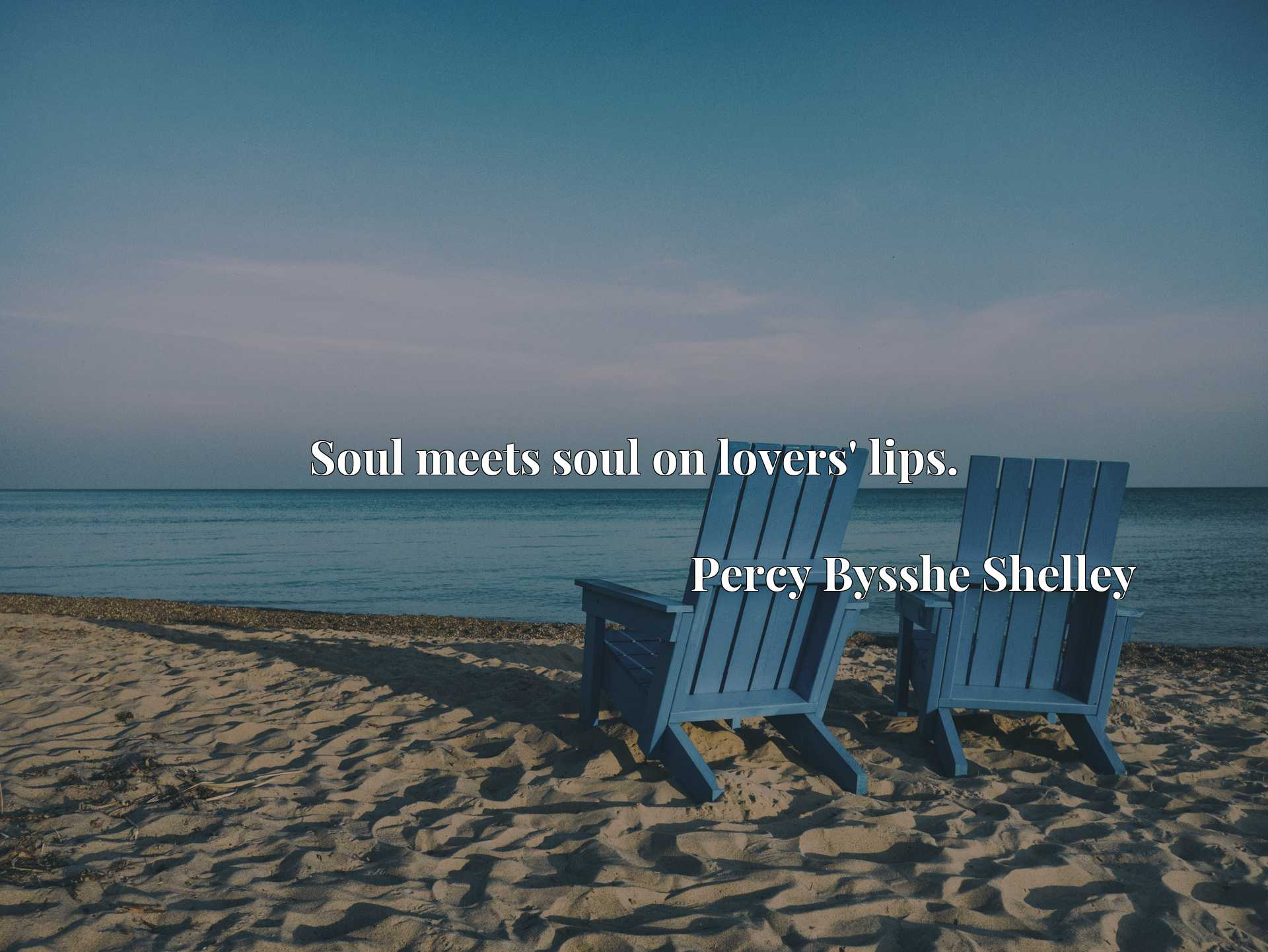 Quote Picture :Soul meets soul on lovers' lips.