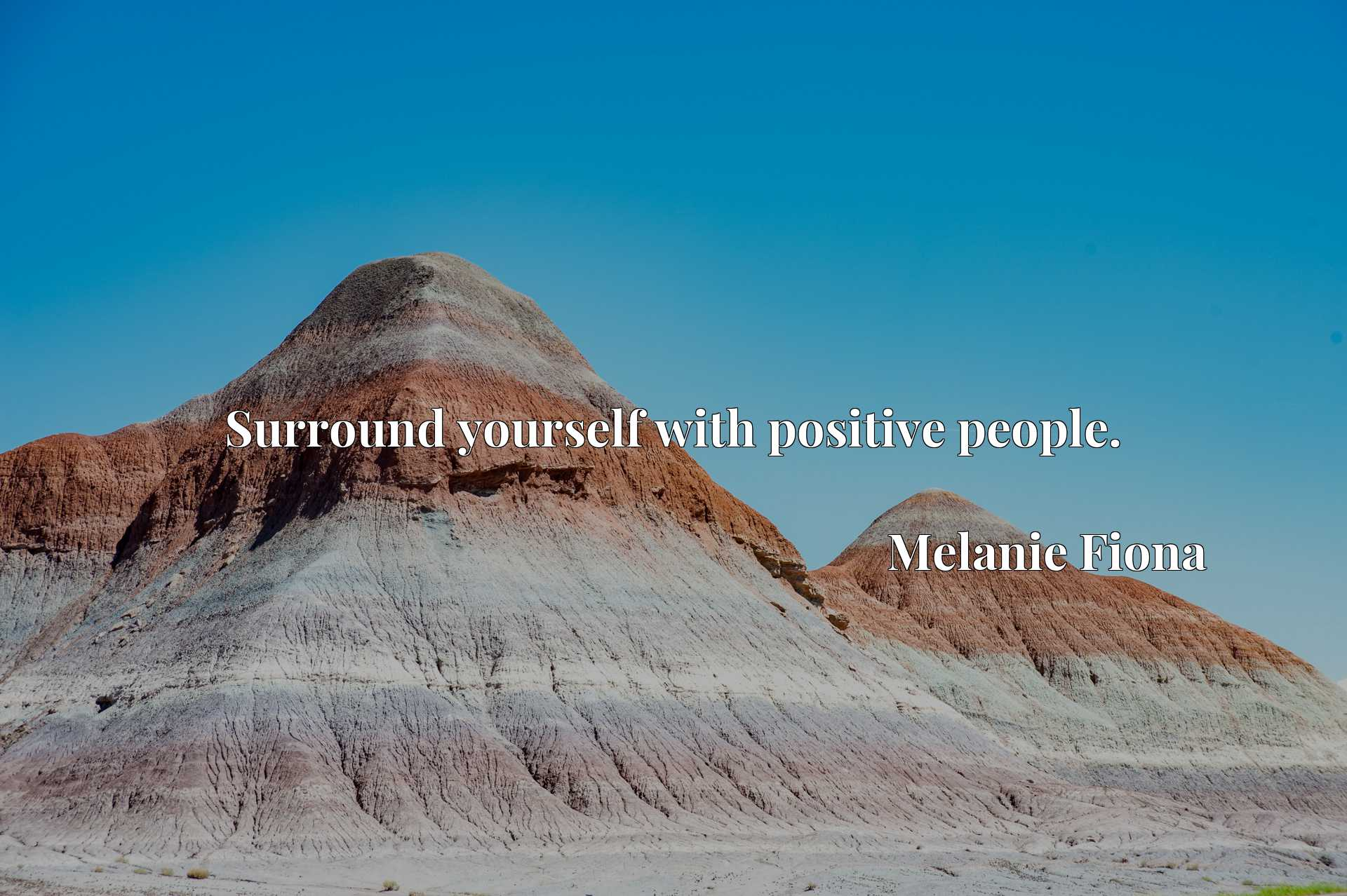 Quote Picture :Surround yourself with positive people.
