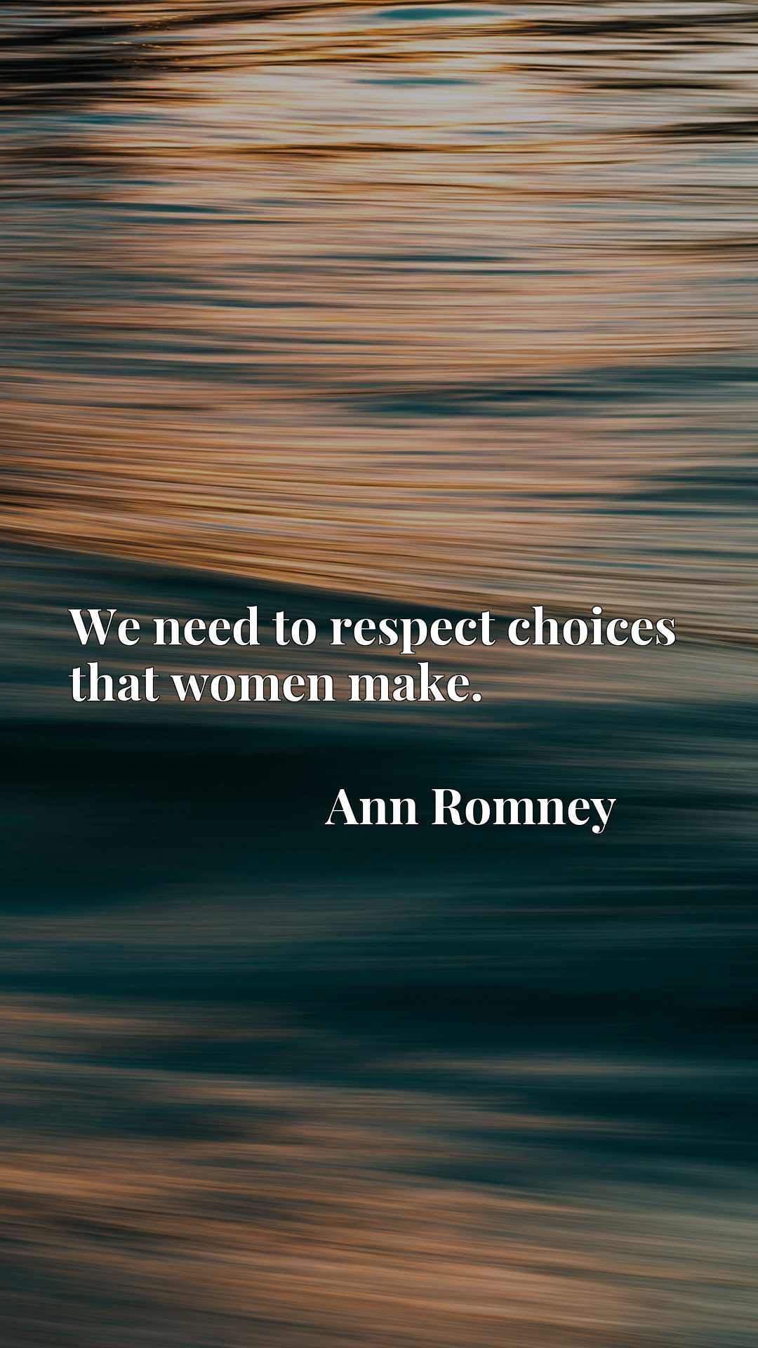Quote Picture :We need to respect choices that women make.