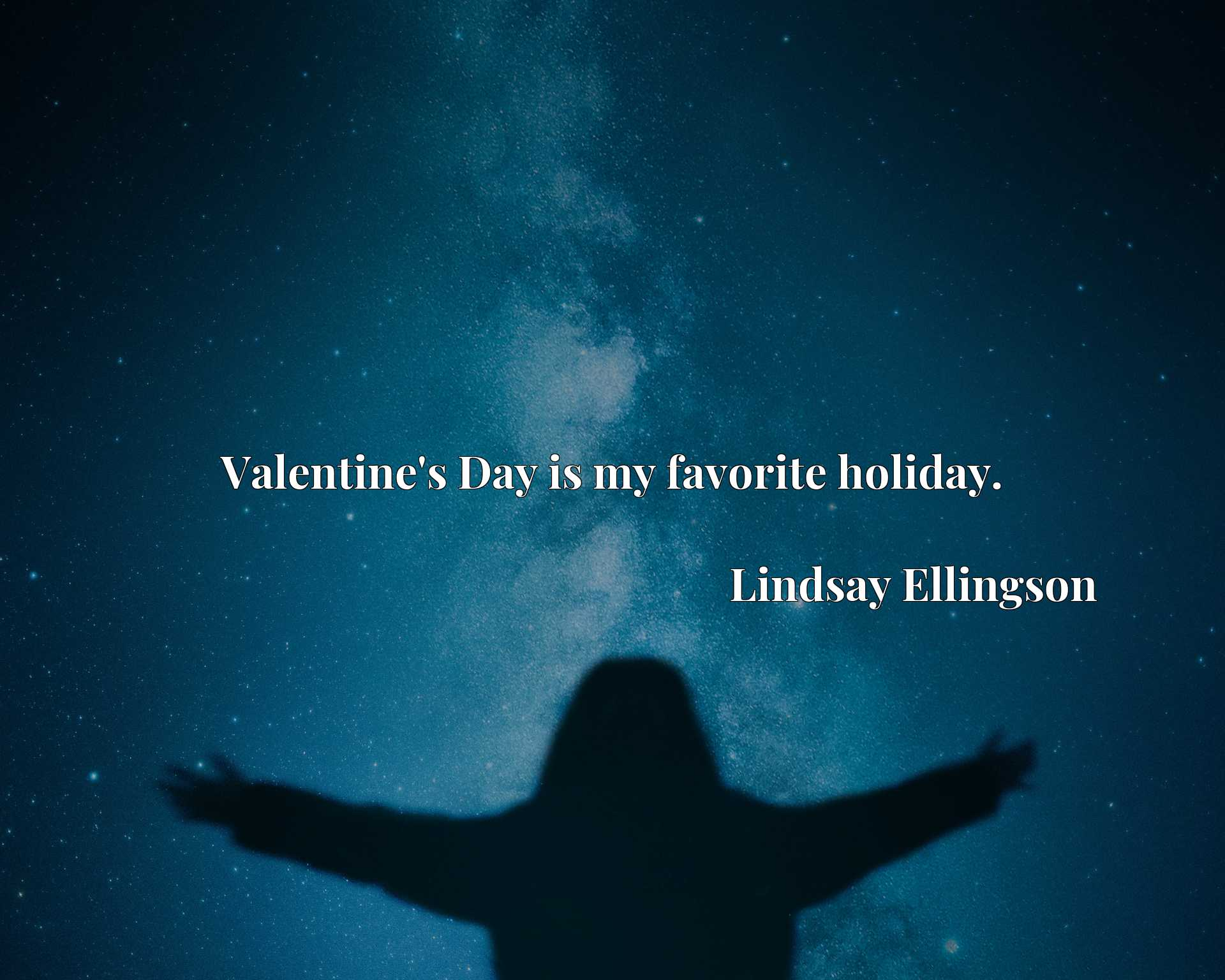 Quote Picture :Valentine's Day is my favorite holiday.