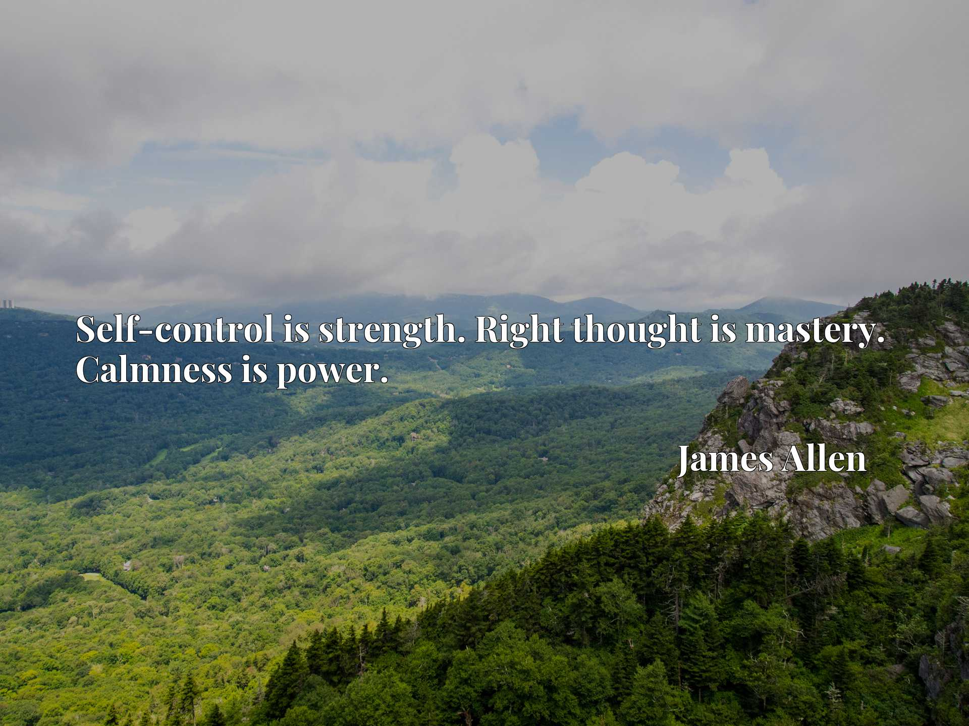 Quote Picture :Self-control is strength. Right thought is mastery. Calmness is power.