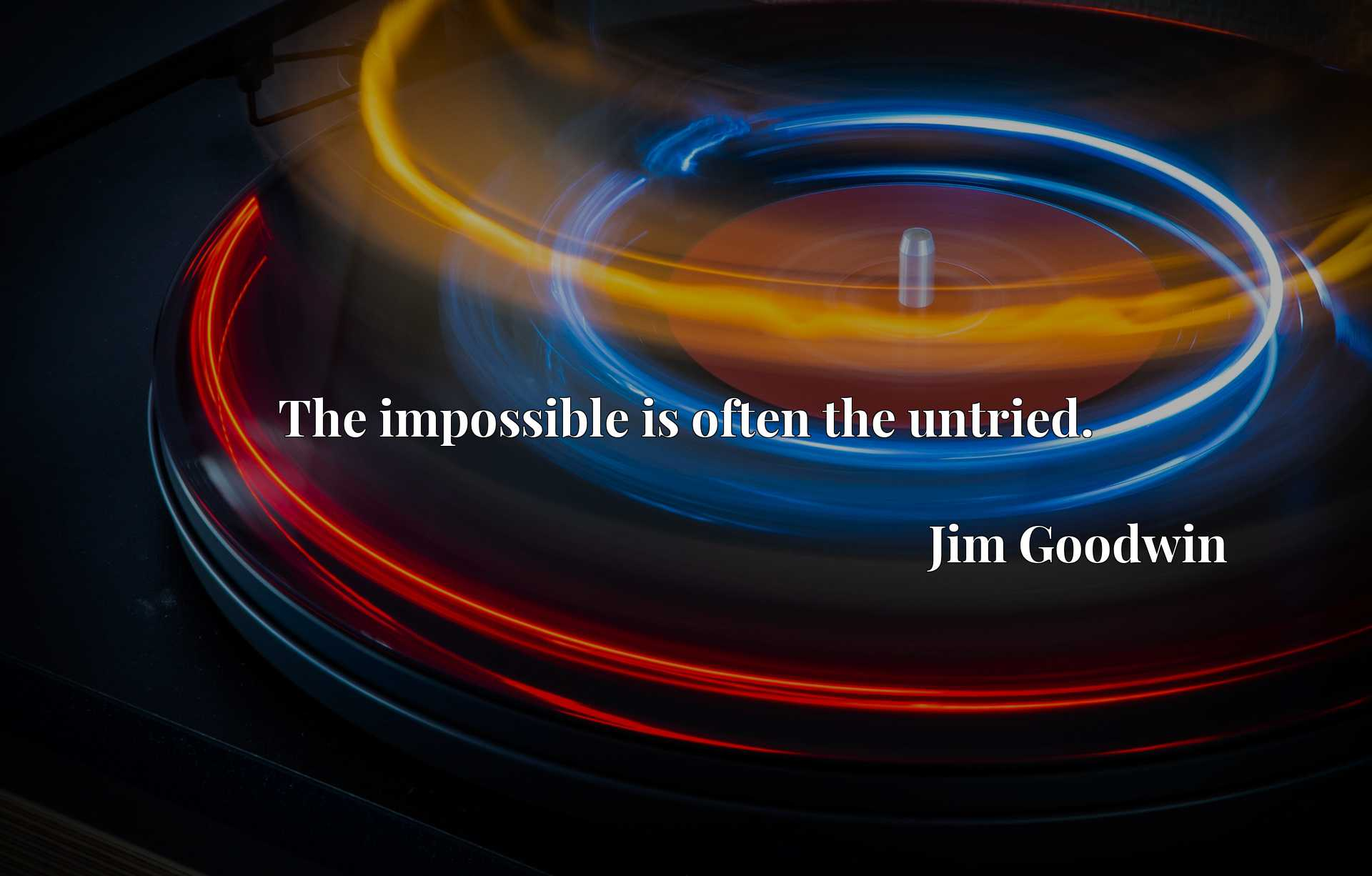 Quote Picture :The impossible is often the untried.