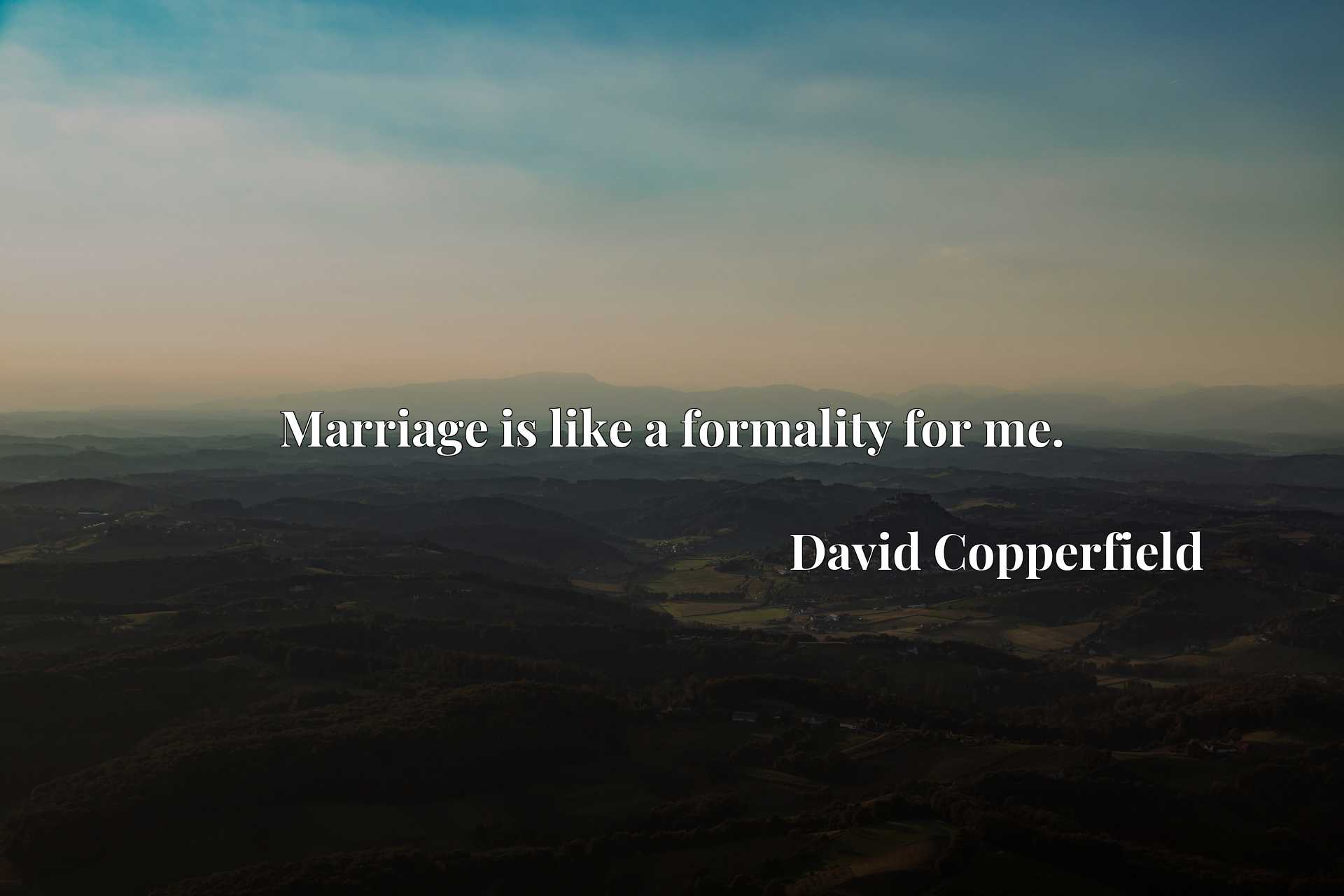 Quote Picture :Marriage is like a formality for me.