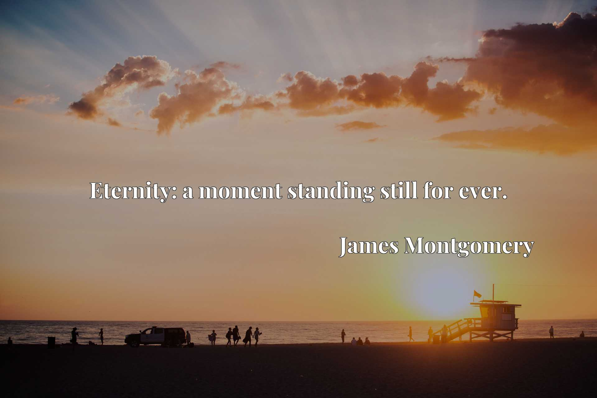 Quote Picture :Eternity: a moment standing still for ever.