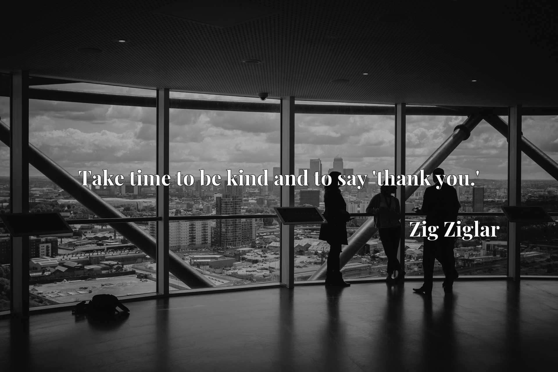 Quote Picture :Take time to be kind and to say 'thank you.'