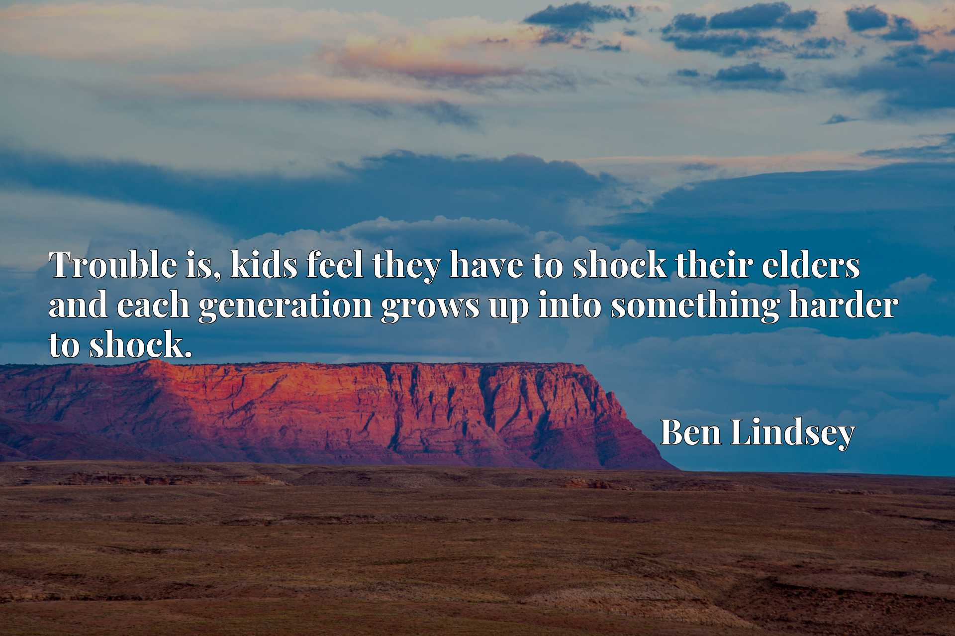 Trouble is, kids feel they have to shock their elders and each generation grows up into something harder to shock.