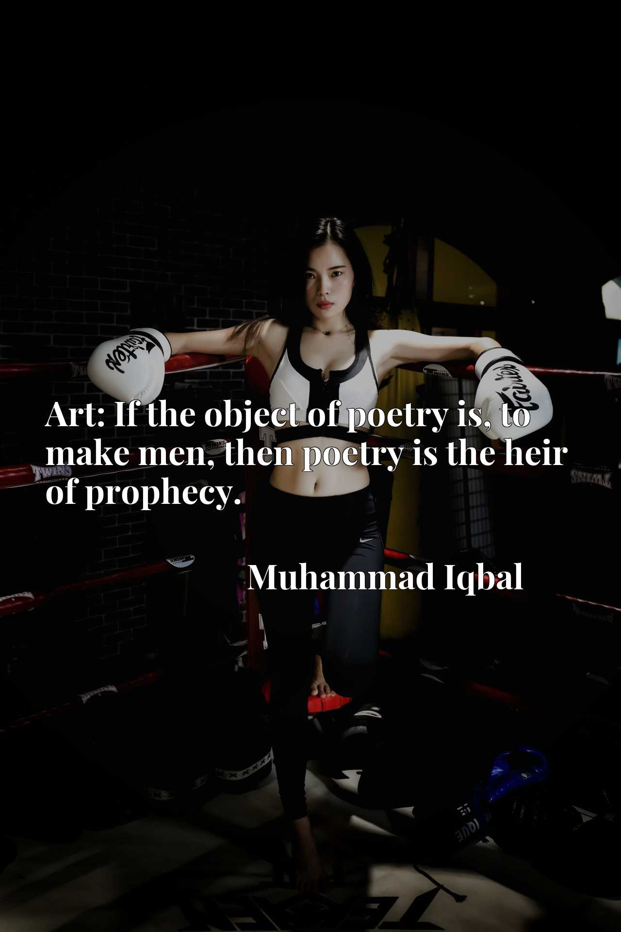 Art: If the object of poetry is, to make men, then poetry is the heir of prophecy.