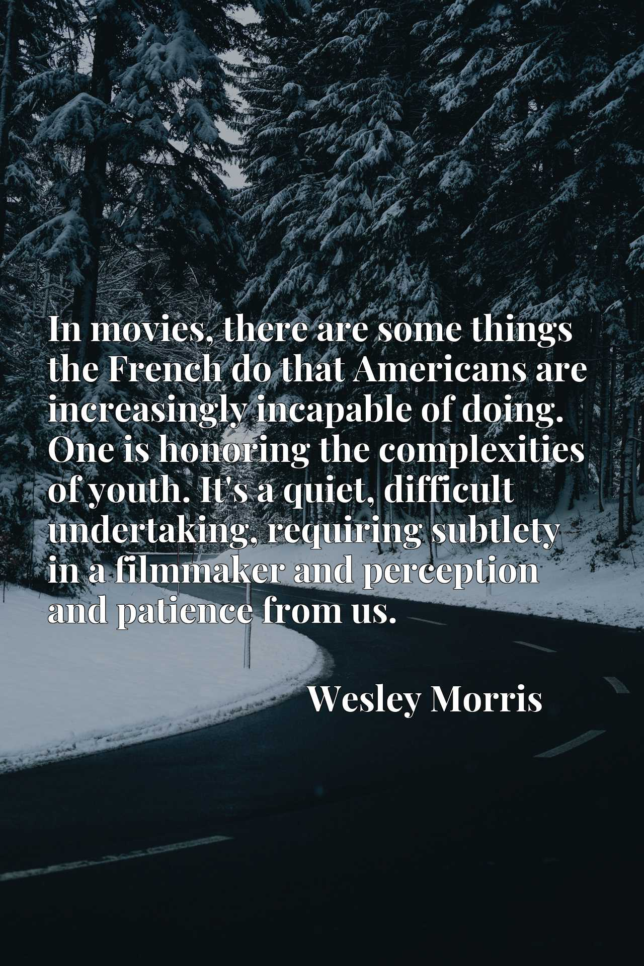 In movies, there are some things the French do that Americans are increasingly incapable of doing. One is honoring the complexities of youth. It's a quiet, difficult undertaking, requiring subtlety in a filmmaker and perception and patience from us.