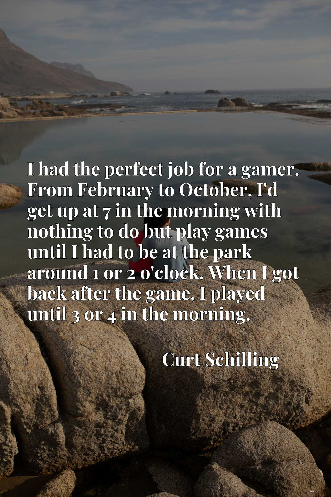 I had the perfect job for a gamer. From February to October, I'd get up at 7 in the morning with nothing to do but play games until I had to be at the park around 1 or 2 o'clock. When I got back after the game, I played until 3 or 4 in the morning.
